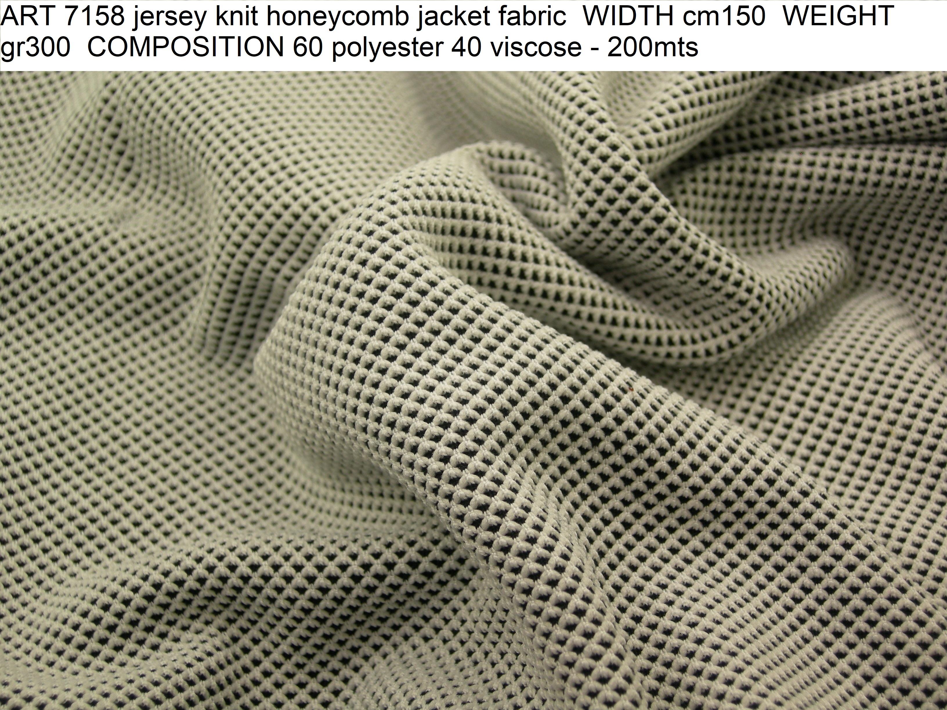 ART 7158 jersey knit honeycomb jacket fabric WIDTH cm150 WEIGHT gr300 COMPOSITION 60 polyester 40 viscose - 200mts
