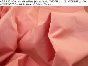ART 7163 Ottman silk taffeta jacket fabric WIDTH cm152 WEIGHT gr160 COMPOSITION 64 Acetate 36 Silk - 100mts