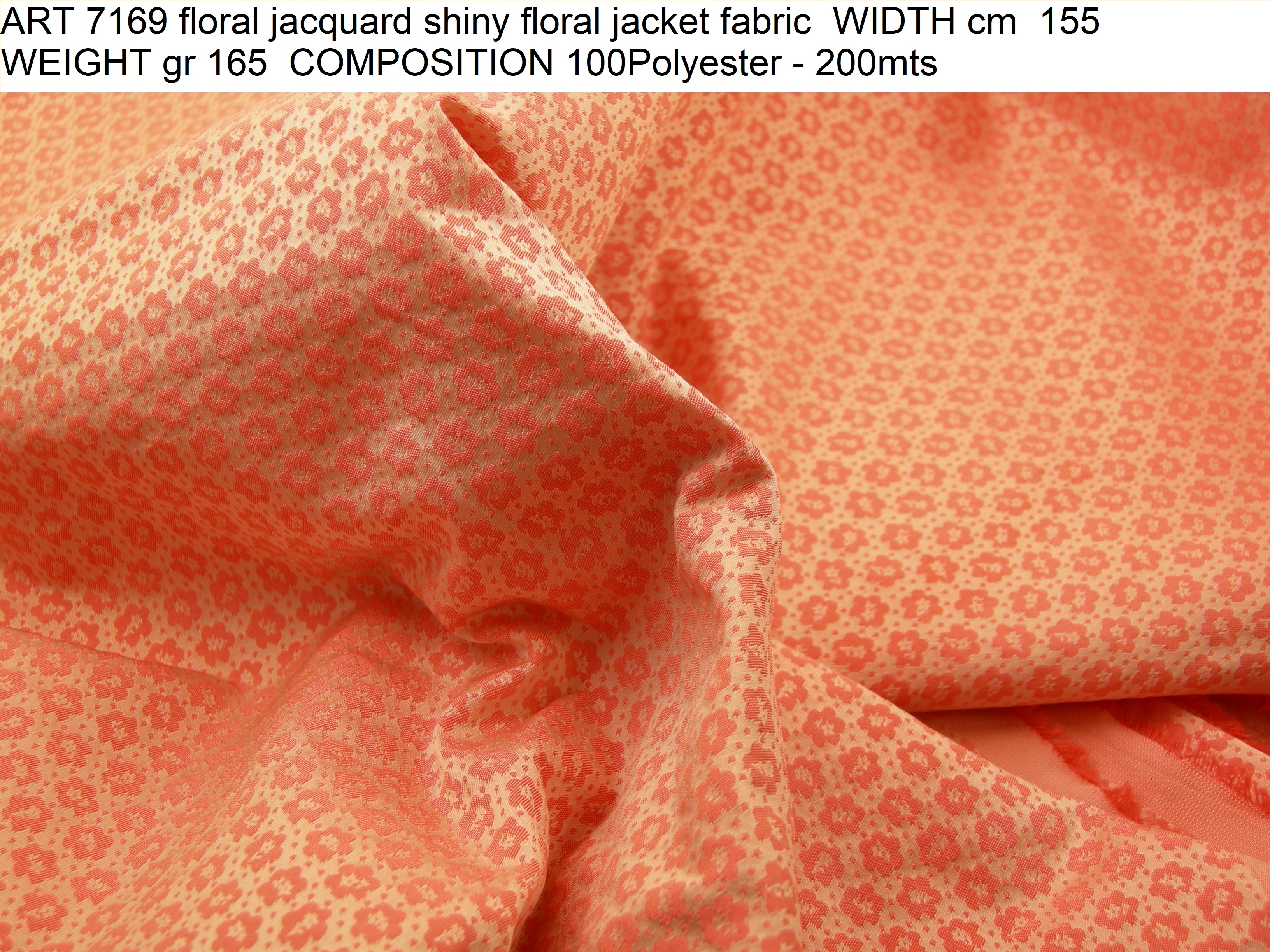 ART 7169 floral jacquard shiny floral jacket fabric WIDTH cm 155 WEIGHT gr 165 COMPOSITION 100Polyester - 200mts
