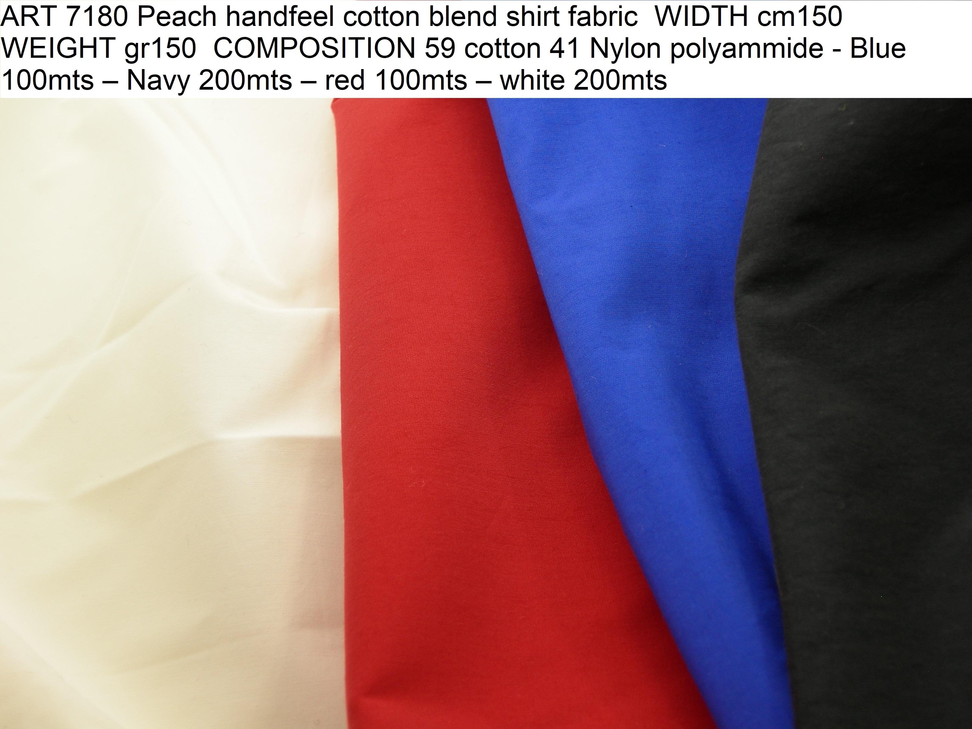 ART 7180 Peach handfeel cotton blend shirt fabric WIDTH cm150 WEIGHT gr150 COMPOSITION 59 cotton 41 Nylon polyammide - Blue 100mts – Navy 200mts – red 100mts – white 200mts