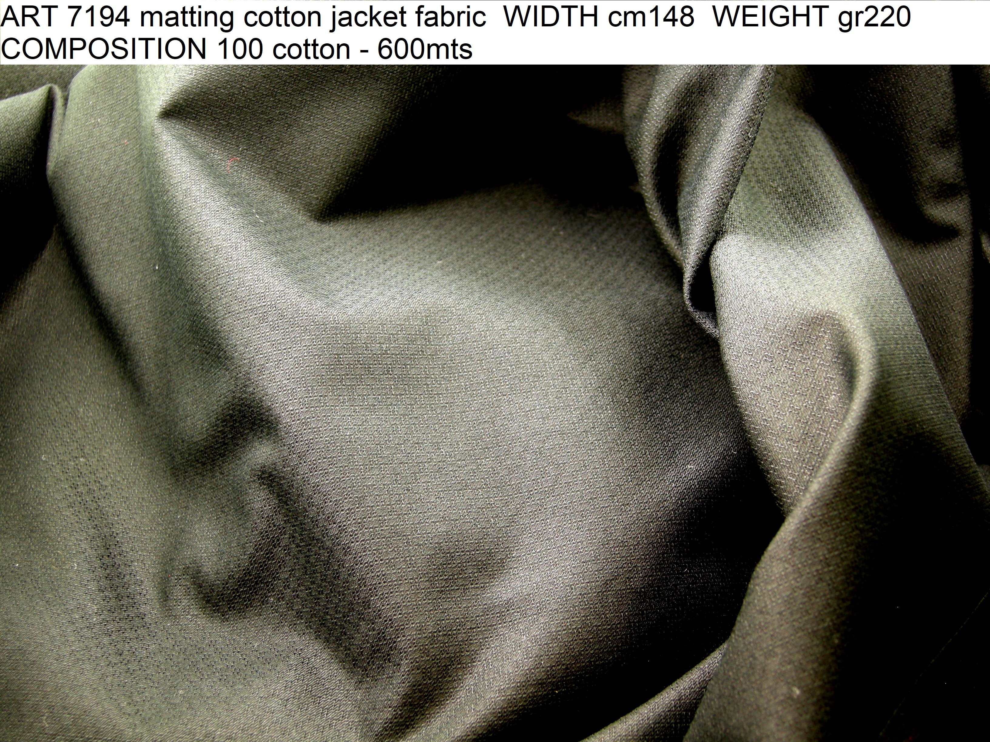 ART 7194 matting cotton jacket fabric WIDTH cm148 WEIGHT gr220 COMPOSITION 100 cotton - 600mts