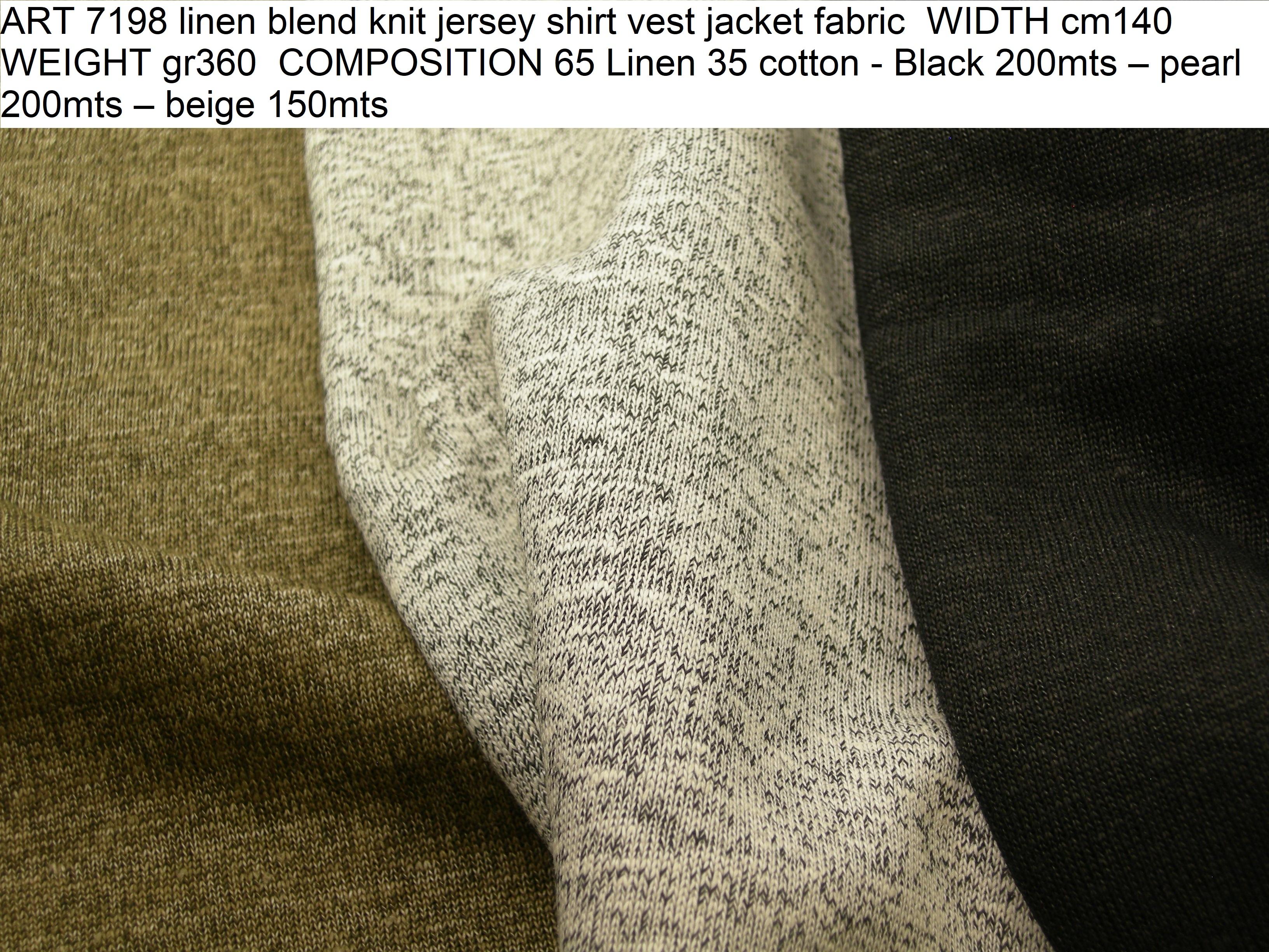 ART 7198 linen blend knit jersey shirt vest jacket fabric WIDTH cm140 WEIGHT gr360 COMPOSITION 65 Linen 35 cotton - Black 200mts – pearl 200mts – beige 150mts