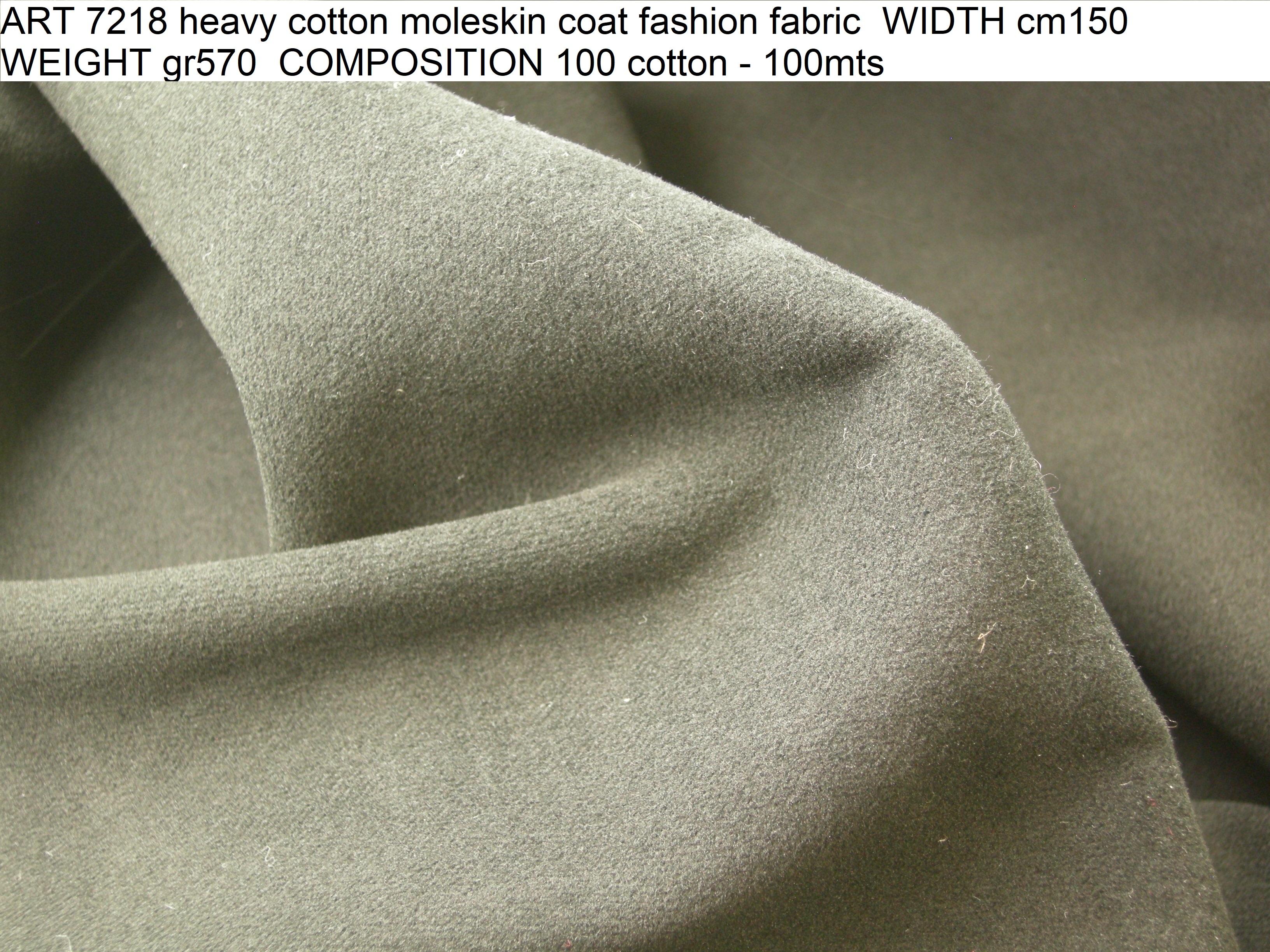 ART 7218 heavy cotton moleskin coat fashion fabric WIDTH cm150 WEIGHT gr570 COMPOSITION 100 cotton - 100mts