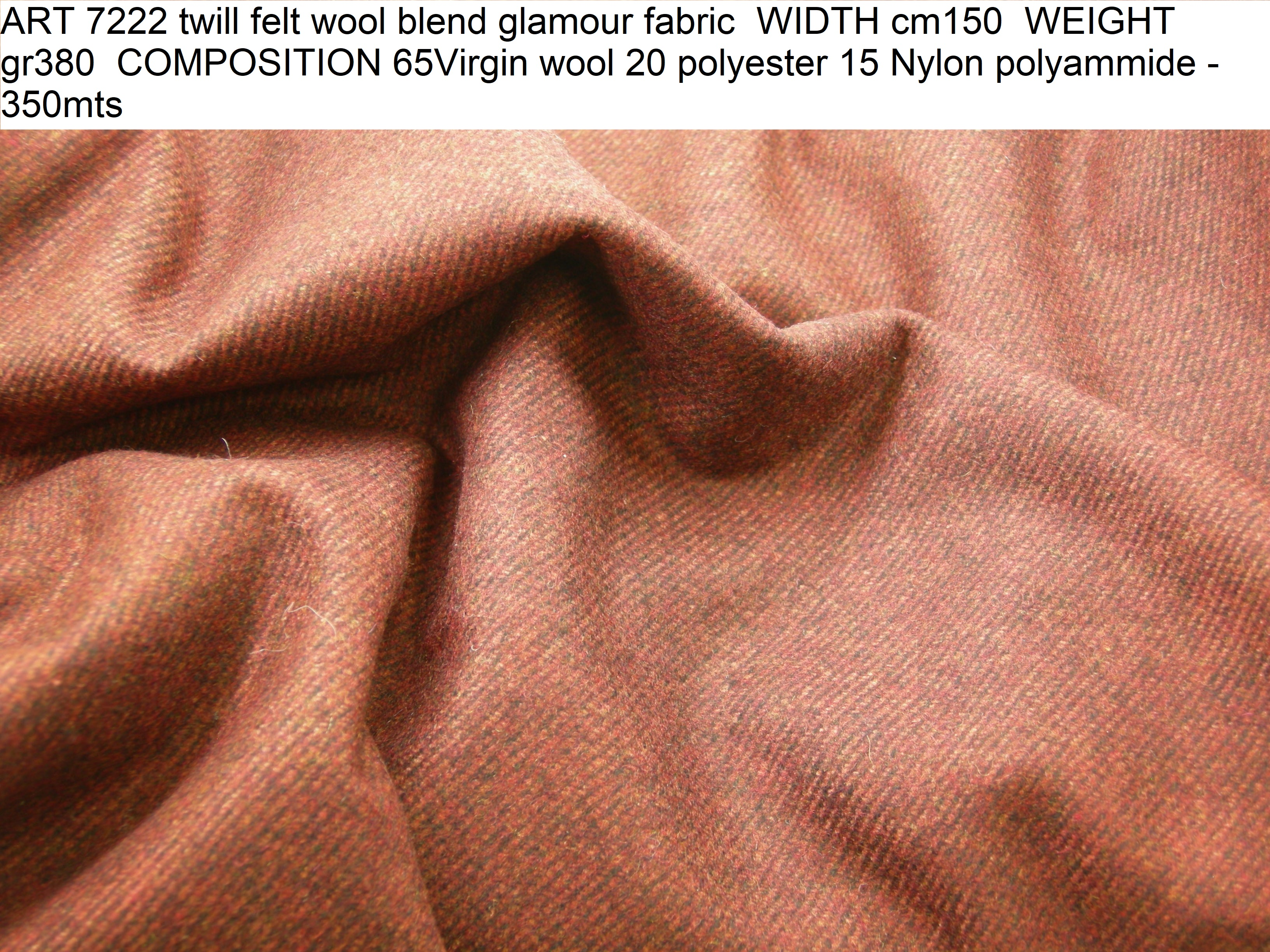 ART 7222 twill felt wool blend glamour fabric WIDTH cm150 WEIGHT gr380 COMPOSITION 65Virgin wool 20 polyester 15 Nylon polyammide - 350mts