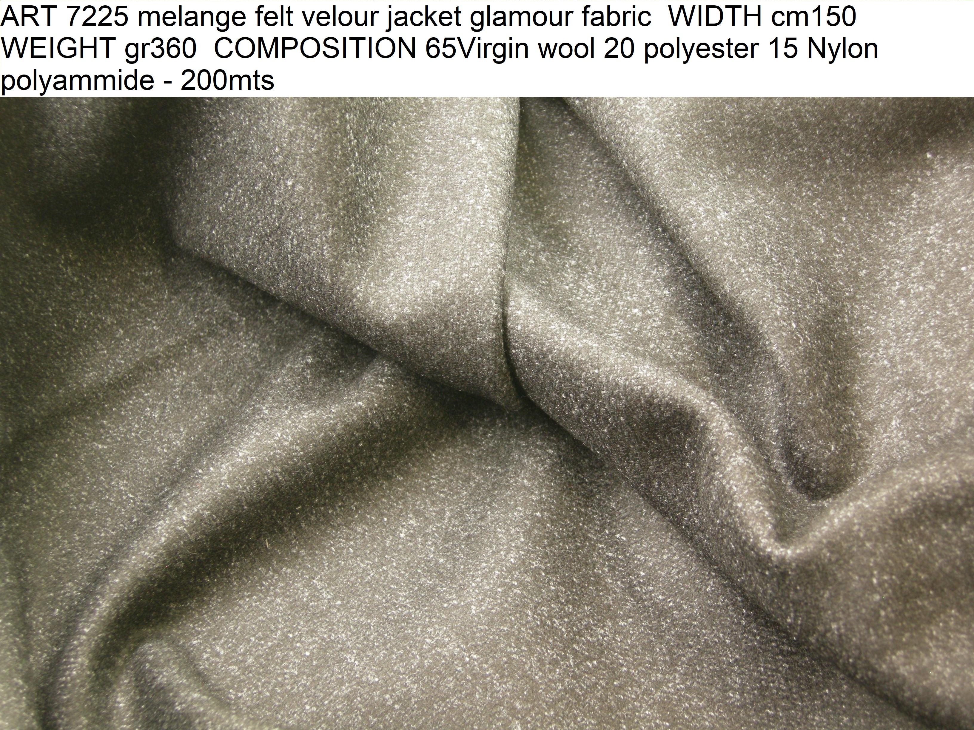 ART 7225 melange felt velour jacket glamour fabric WIDTH cm150 WEIGHT gr360 COMPOSITION 65Virgin wool 20 polyester 15 Nylon polyammide - 200mts