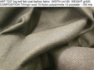 ART 7227 big twill felt coat fashion fabric WIDTH cm150 WEIGHT gr520 COMPOSITION 73Virgin wool 15 Nylon polyammide 12 polyester - 100 mts