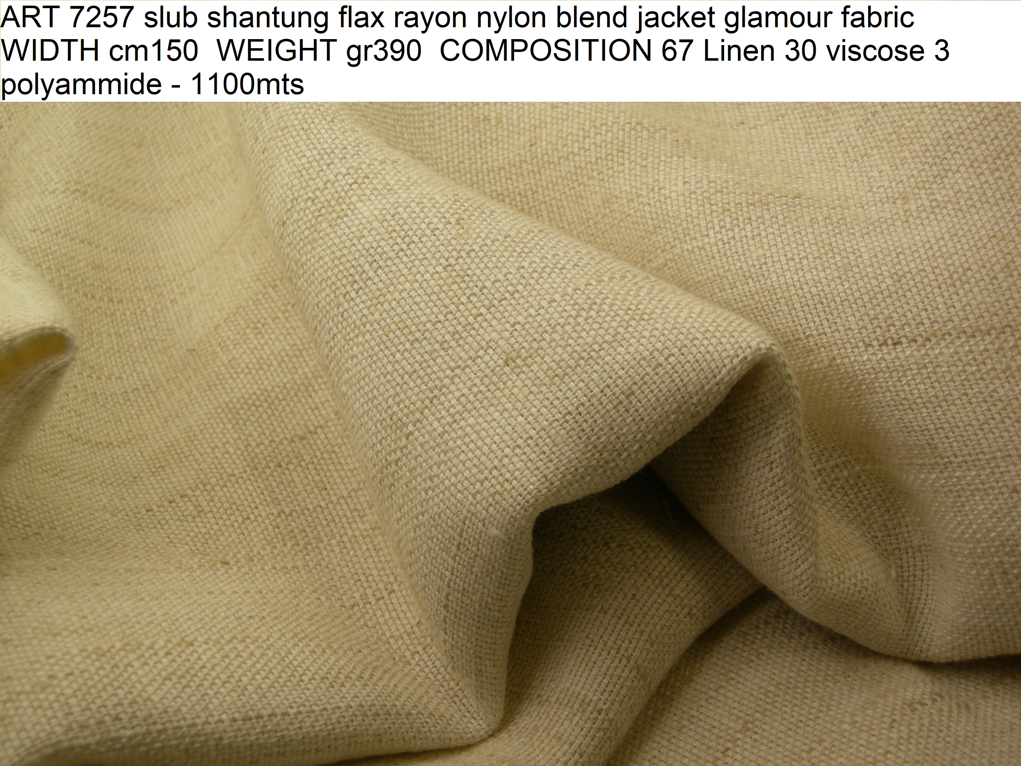 ART 7257 slub shantung flax rayon nylon blend jacket glamour fabric WIDTH cm150 WEIGHT gr390 COMPOSITION 67 Linen 30 viscose 3 polyammide - 1100mts