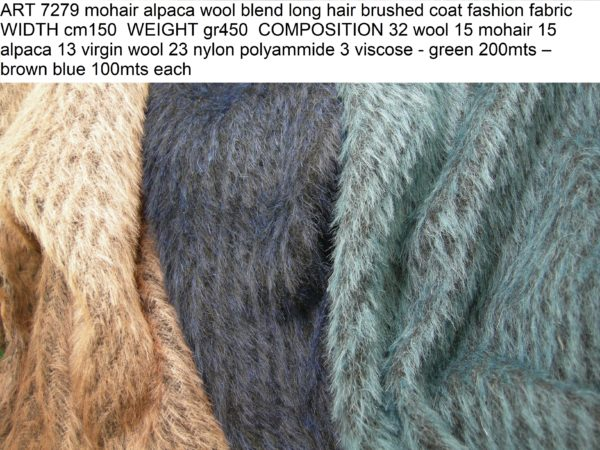 ART 7279 long hair brushed coat fabric WIDTH cm150 WEIGHT gr450 COMPOSITION 45 wool 15 mohair 15 alpaca 23 nylon 3 viscose - green 200mts – brown blue 100mts each