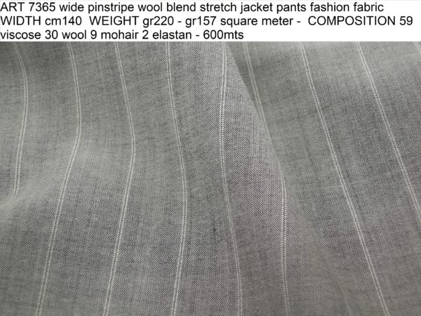 ART 7365 wide pinstripe wool blend stretch jacket pants fashion fabric WIDTH cm140 WEIGHT gr220 - gr157 square meter - COMPOSITION 59 viscose 30 wool 9 mohair 2 elastan - 600mts