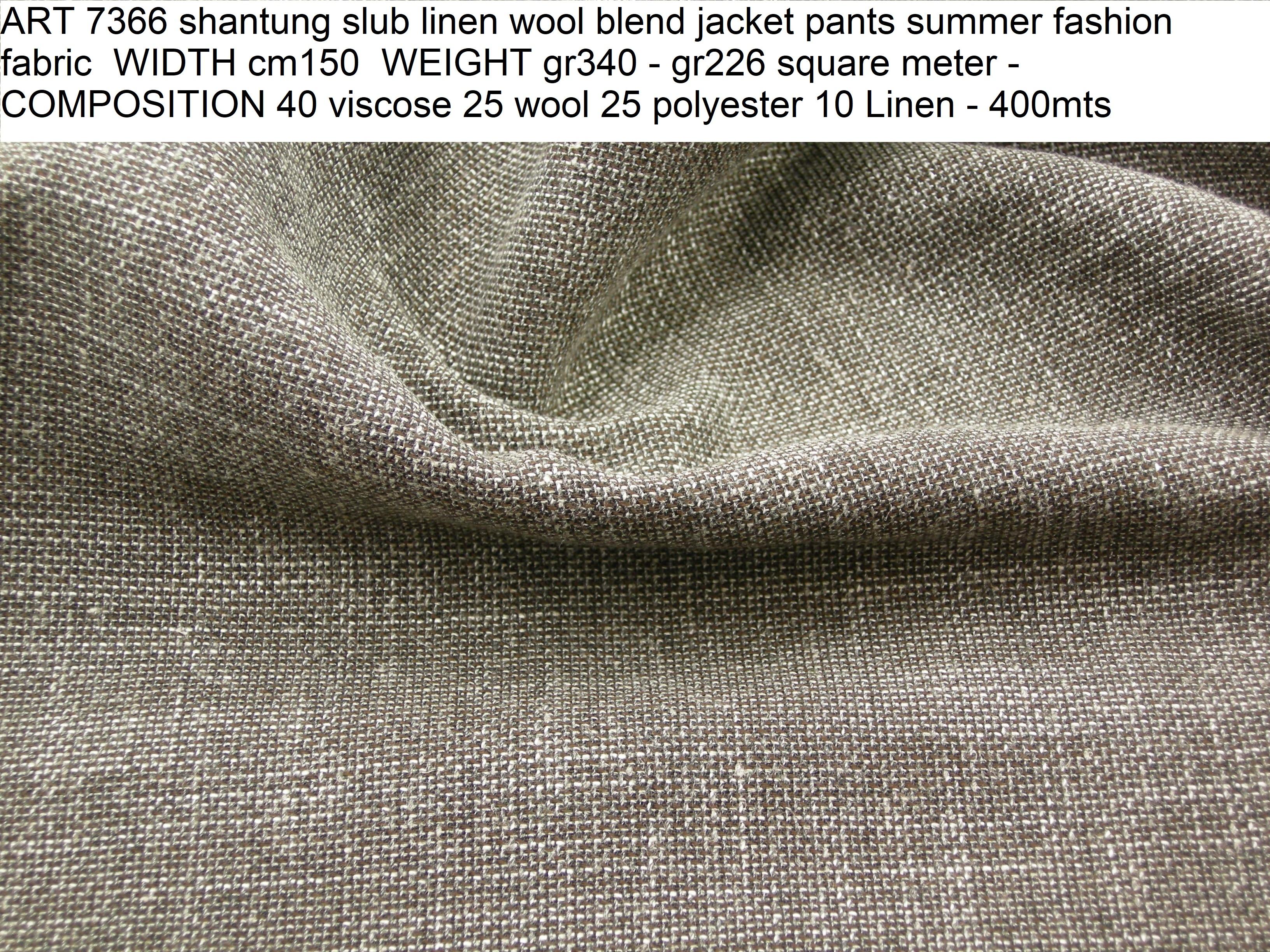 ART 7366 shantung slub linen wool blend jacket pants summer fashion fabric WIDTH cm150 WEIGHT gr340 - gr226 square meter - COMPOSITION 40 viscose 25 wool 25 polyester 10 Linen - 400mts