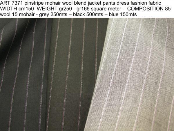 ART 7371 pinstripe mohair wool blend jacket pants dress fashion fabric WIDTH cm150 WEIGHT gr250 - gr166 square meter - COMPOSITION 85 wool 15 mohair - grey 250mts – black 500mts – blue 150mts