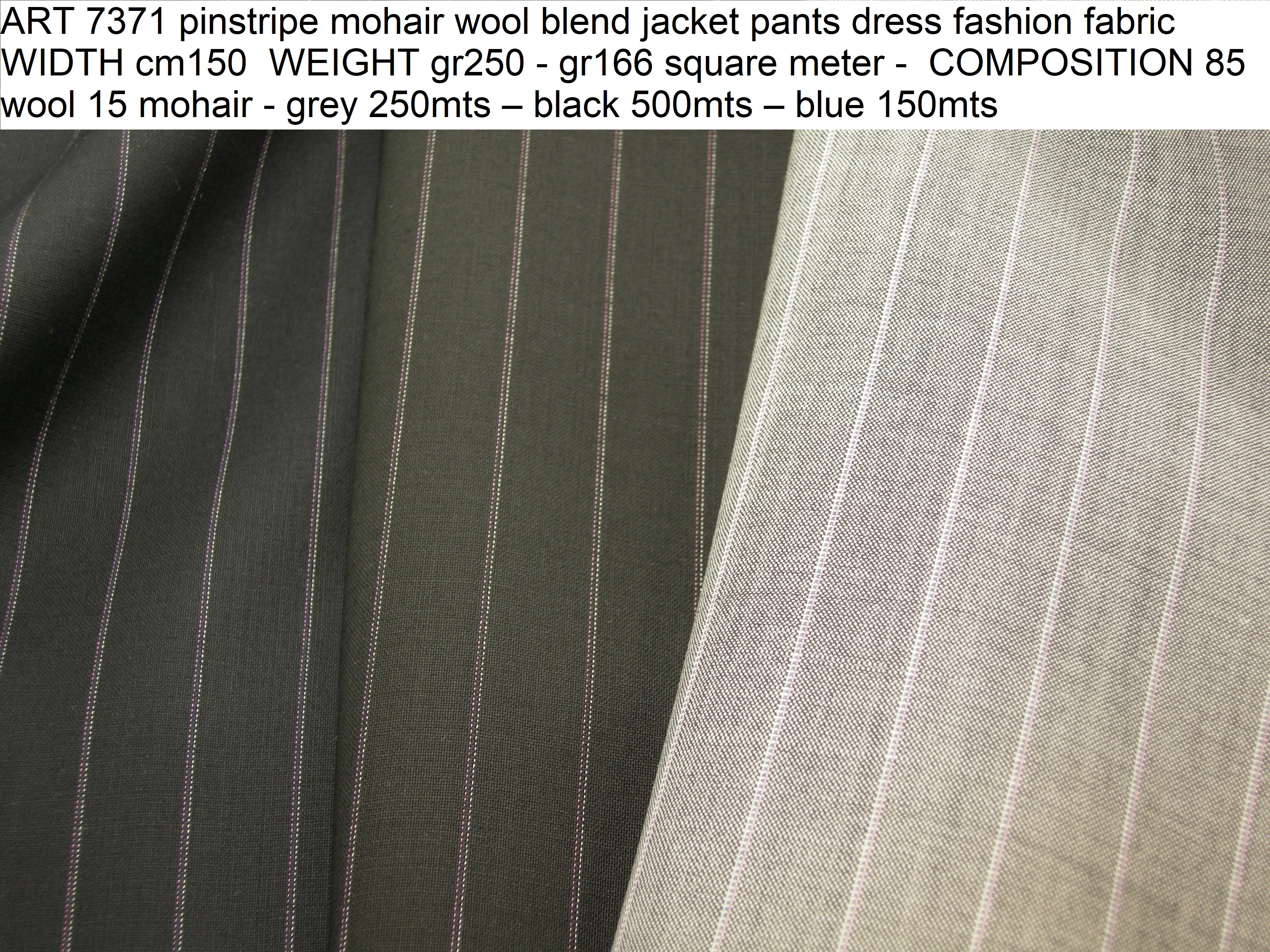 ART 7371 pinstripe mohair wool blend jacket pants dress fashion fabric WIDTH cm150 WEIGHT gr250 - gr166 square meter - COMPOSITION 85 wool 15 mohair - grey 250mts – black 500mts – blue 150mts