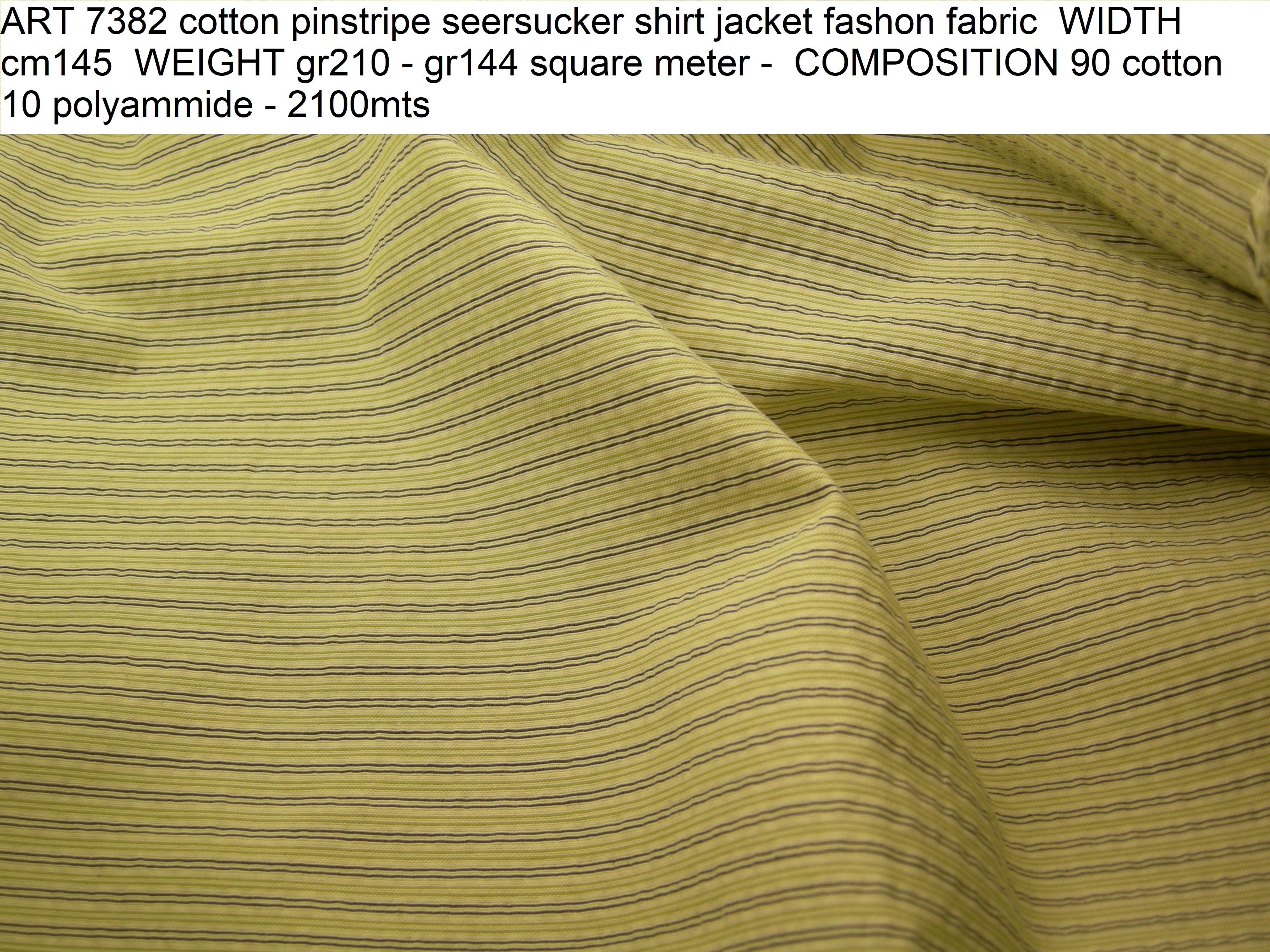 ART 7382 cotton pinstripe seersucker shirt jacket fashon fabric WIDTH cm145 WEIGHT gr210 - gr144 square meter - COMPOSITION 90 cotton 10 polyammide - 2100mts