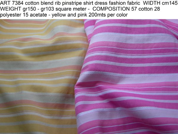 ART 7384 cotton blend rib pinstripe shirt dress fashion fabric WIDTH cm145 WEIGHT gr150 - gr103 square meter - COMPOSITION 57 cotton 28 polyester 15 acetate - yellow and pink 200mts per color