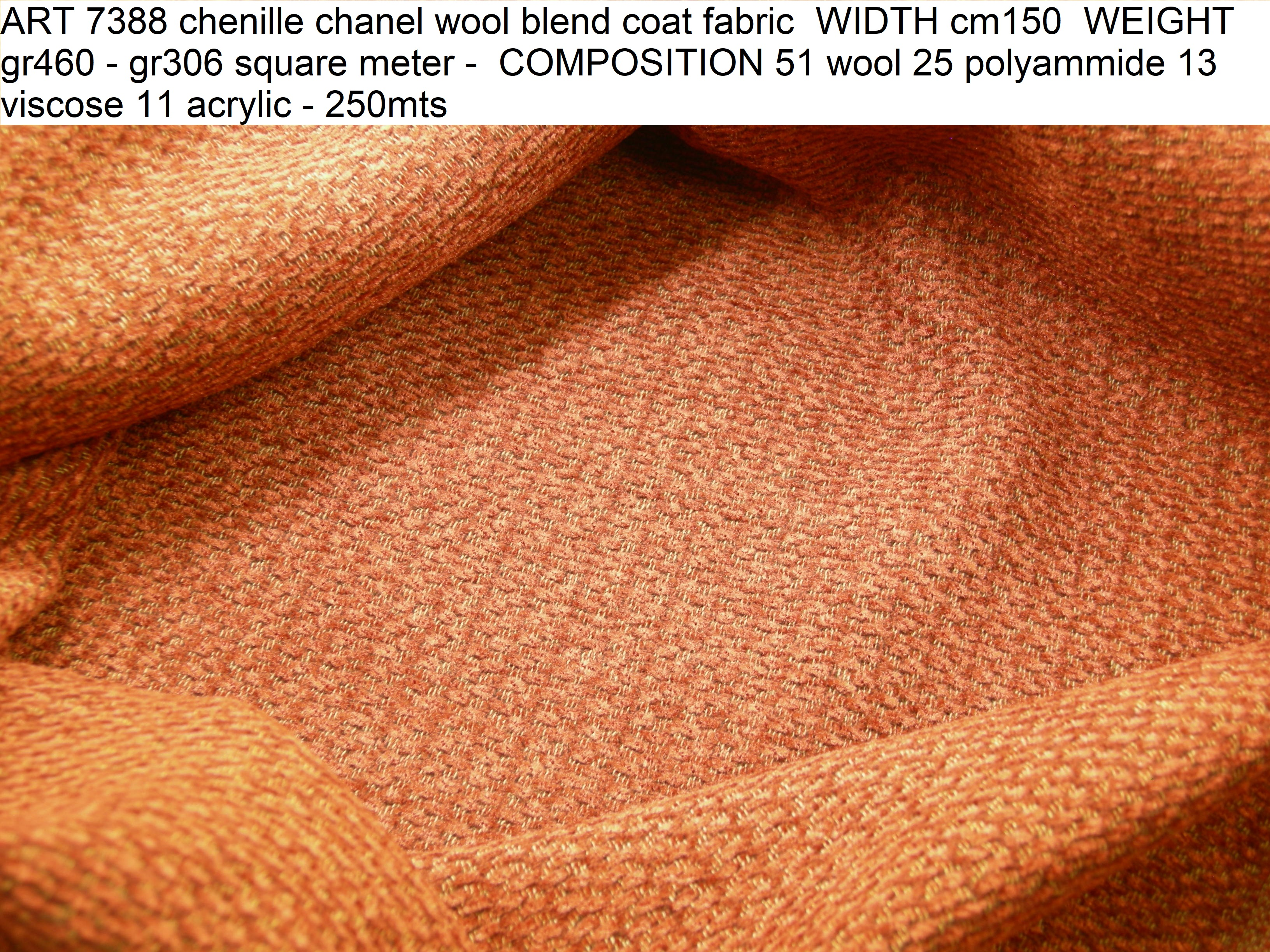 ART 7388 chenille chanel wool blend coat fabric WIDTH cm150 WEIGHT gr460 - gr306 square meter - COMPOSITION 51 wool 25 polyammide 13 viscose 11 acrylic - 250mts