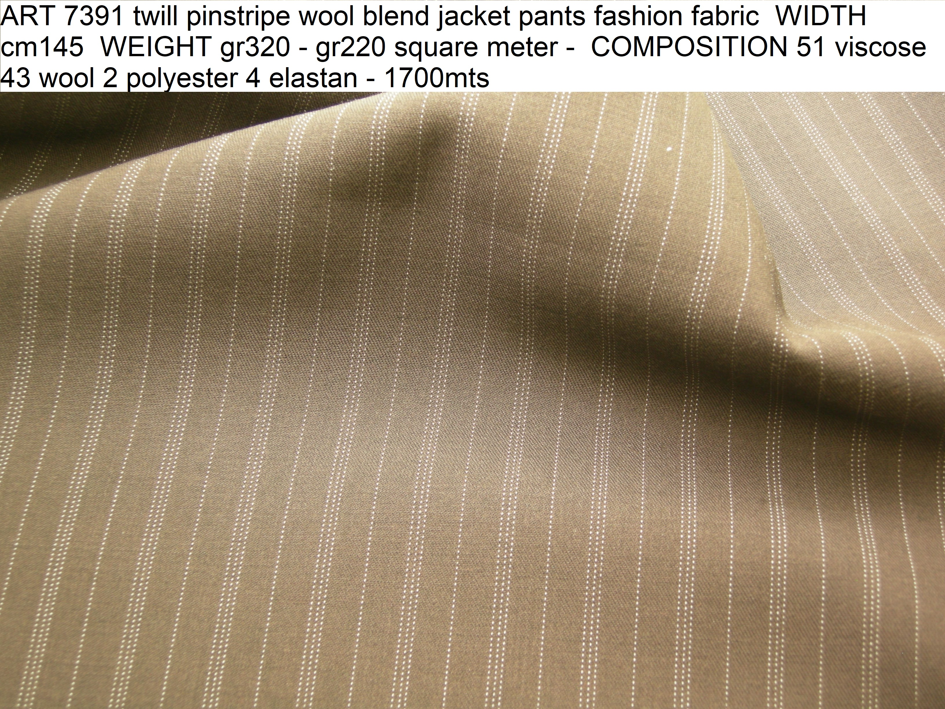 ART 7391 twill pinstripe wool blend jacket pants fashion fabric WIDTH cm145 WEIGHT gr320 - gr220 square meter - COMPOSITION 51 viscose 43 wool 2 polyester 4 elastan - 1700mts