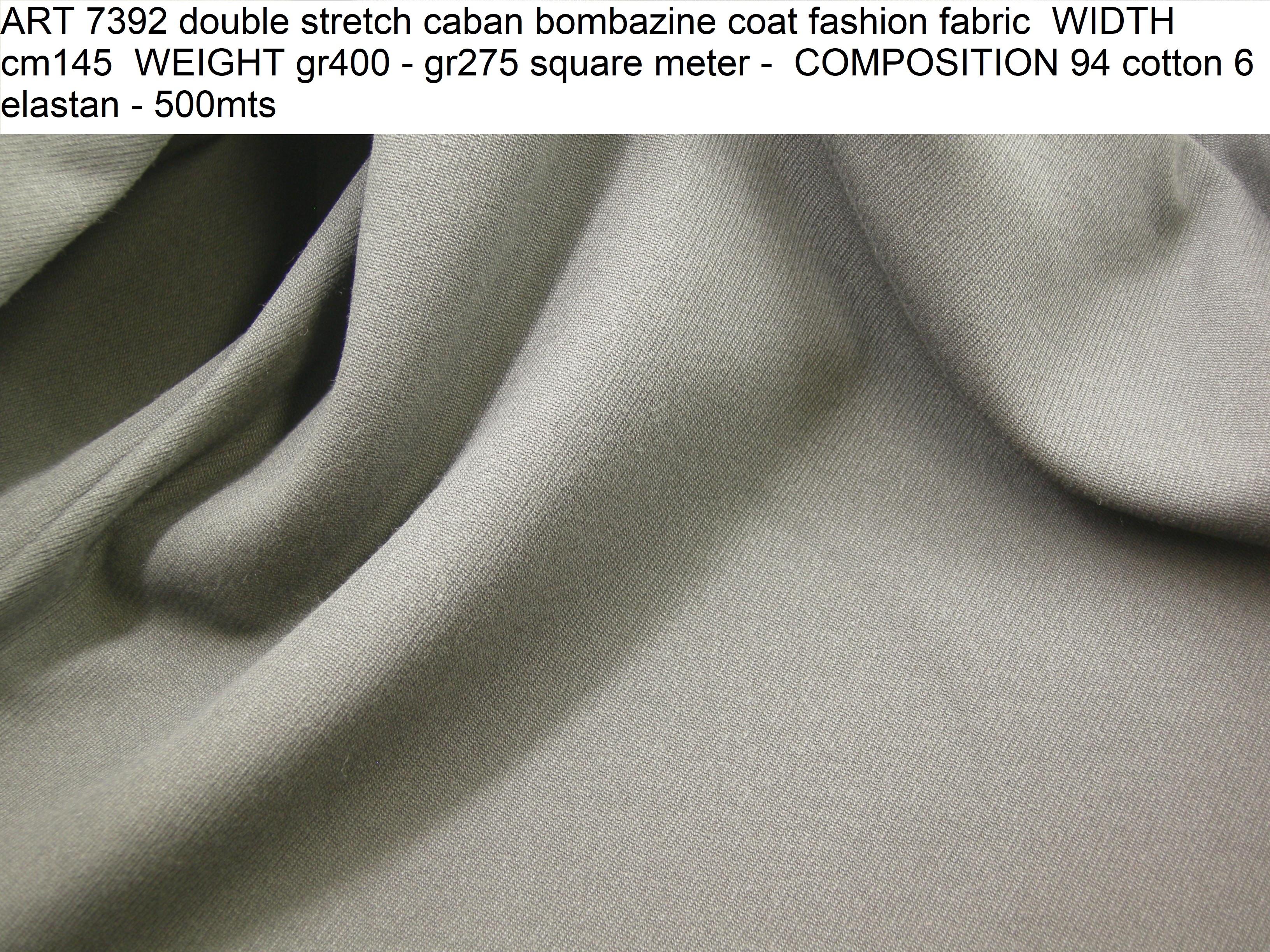 ART 7392 double stretch caban bombazine coat fashion fabric WIDTH cm145 WEIGHT gr400 - gr275 square meter - COMPOSITION 94 cotton 6 elastan - 500mts