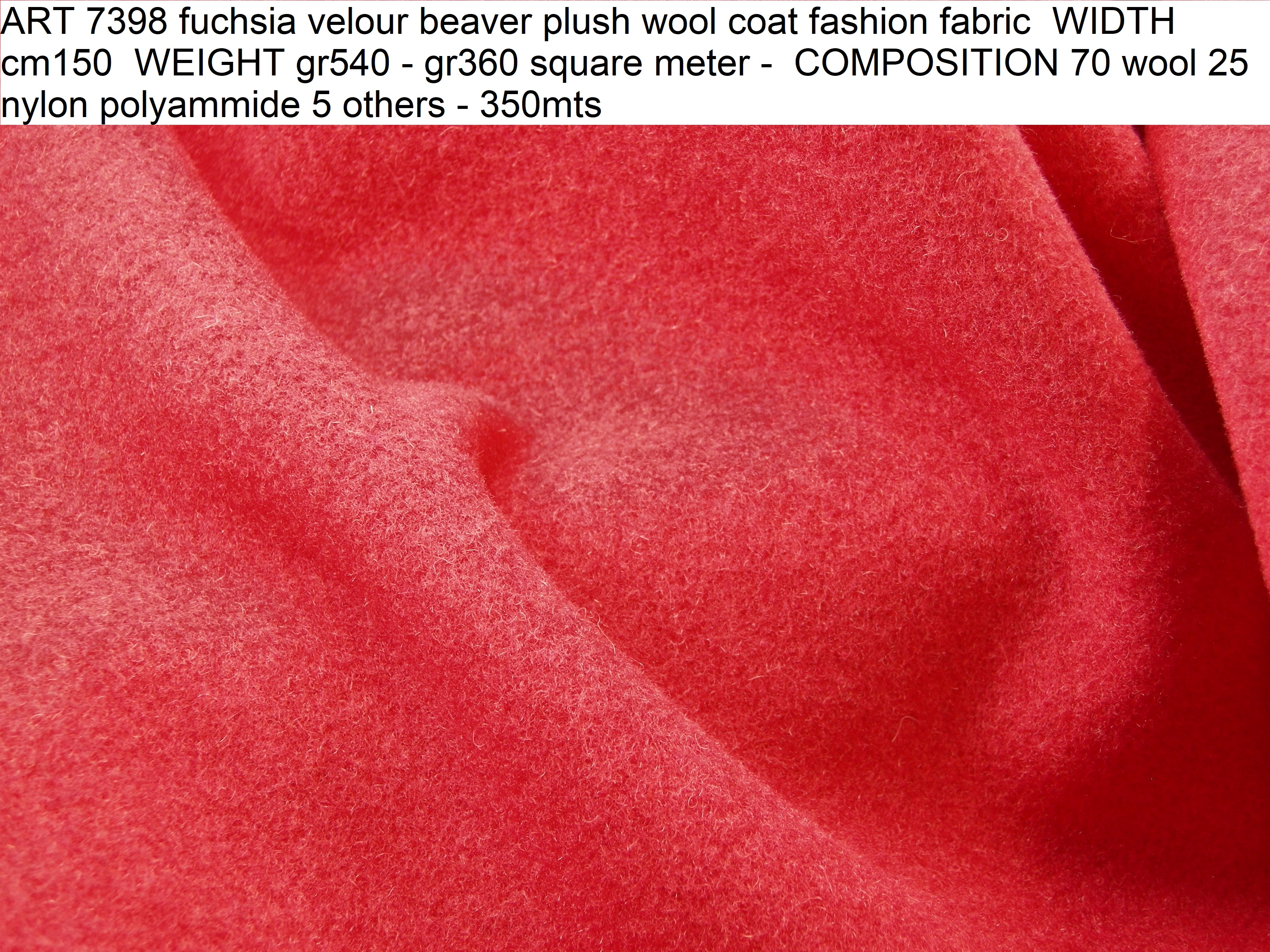 ART 7398 fuchsia velour beaver plush wool coat fashion fabric WIDTH cm150 WEIGHT gr540 - gr360 square meter - COMPOSITION 70 wool 25 nylon polyammide 5 others - 350mts