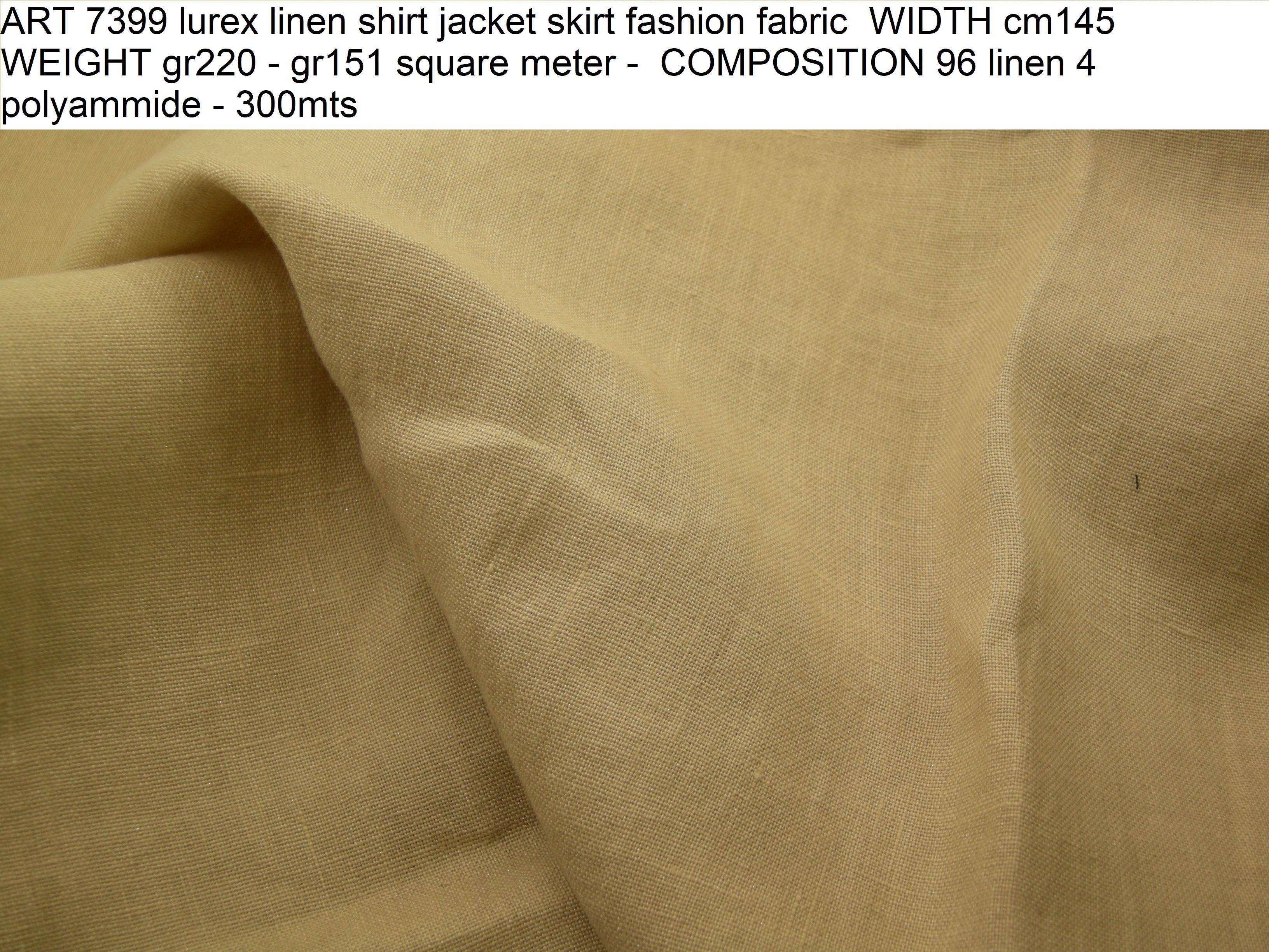 ART 7399 lurex linen shirt jacket skirt fashion fabric WIDTH cm145 WEIGHT gr220 - gr151 square meter - COMPOSITION 96 linen 4 polyammide - 300mts