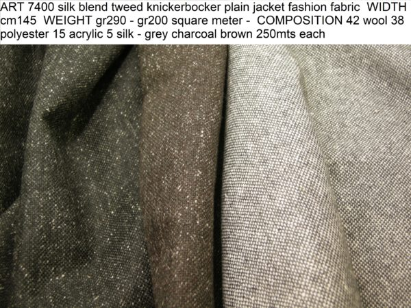 ART 7400 silk blend tweed knickerbocker plain jacket fashion fabric WIDTH cm145 WEIGHT gr290 - gr200 square meter - COMPOSITION 42 wool 38 polyester 15 acrylic 5 silk - grey charcoal brown 250mts each