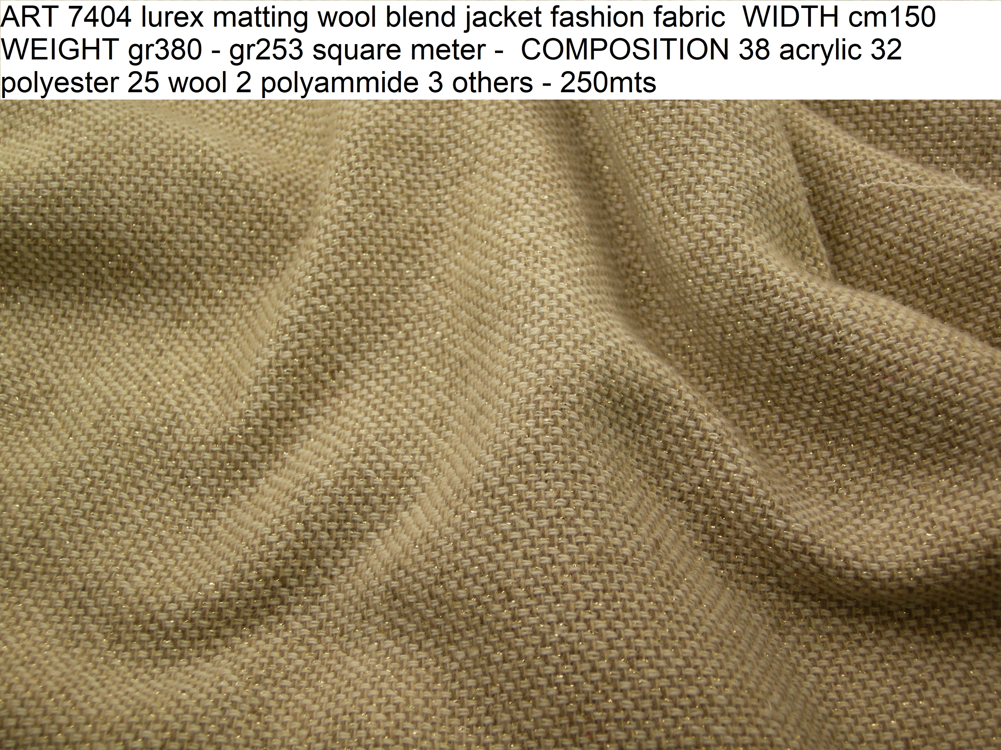 ART 7404 lurex matting wool blend jacket fashion fabric WIDTH cm150 WEIGHT gr380 - gr253 square meter - COMPOSITION 38 acrylic 32 polyester 25 wool 2 polyammide 3 others - 250mts