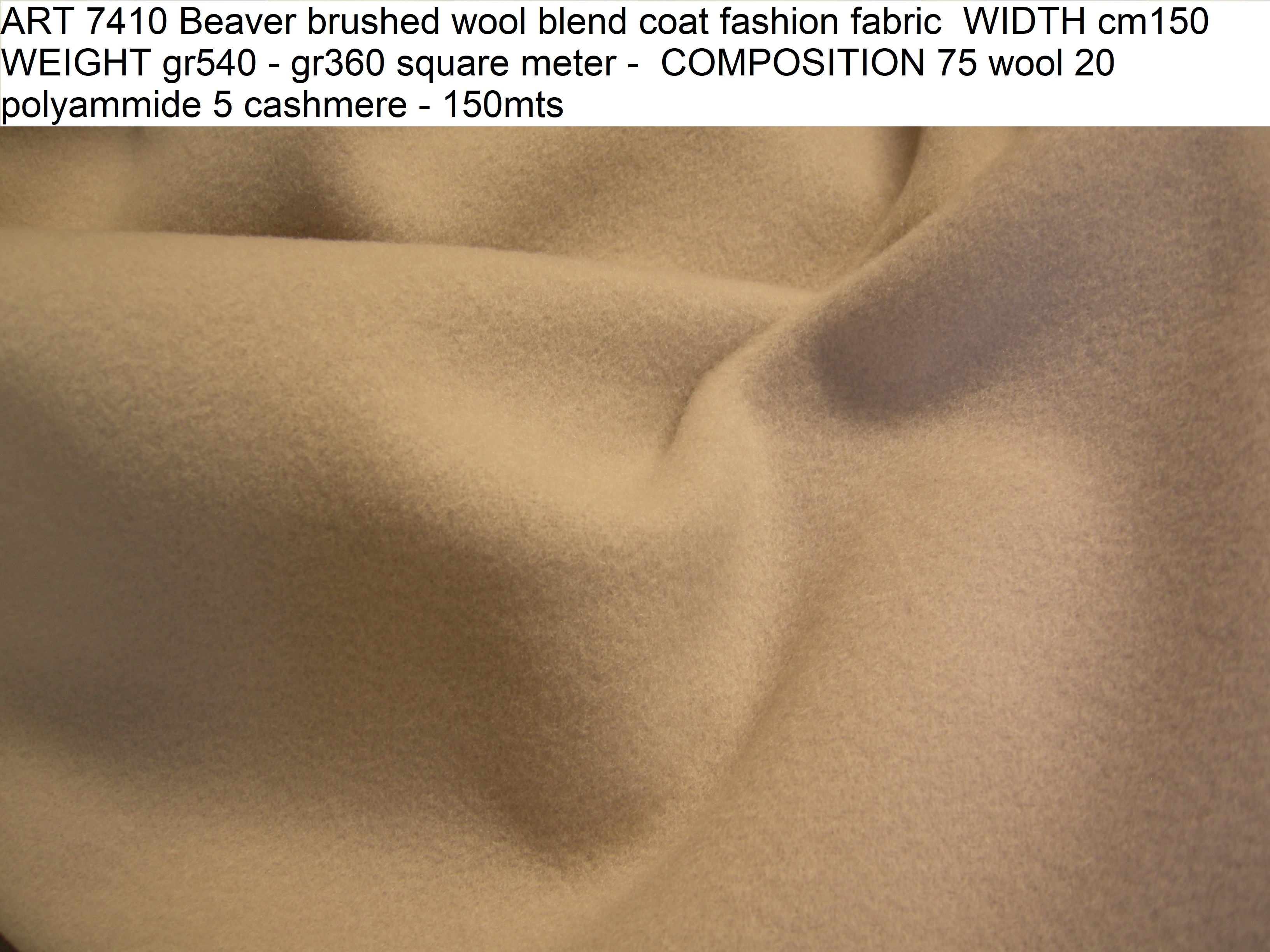 ART 7410 Beaver brushed wool blend coat fashion fabric WIDTH cm150 WEIGHT gr540 - gr360 square meter - COMPOSITION 75 wool 20 polyammide 5 cashmere - 150mts