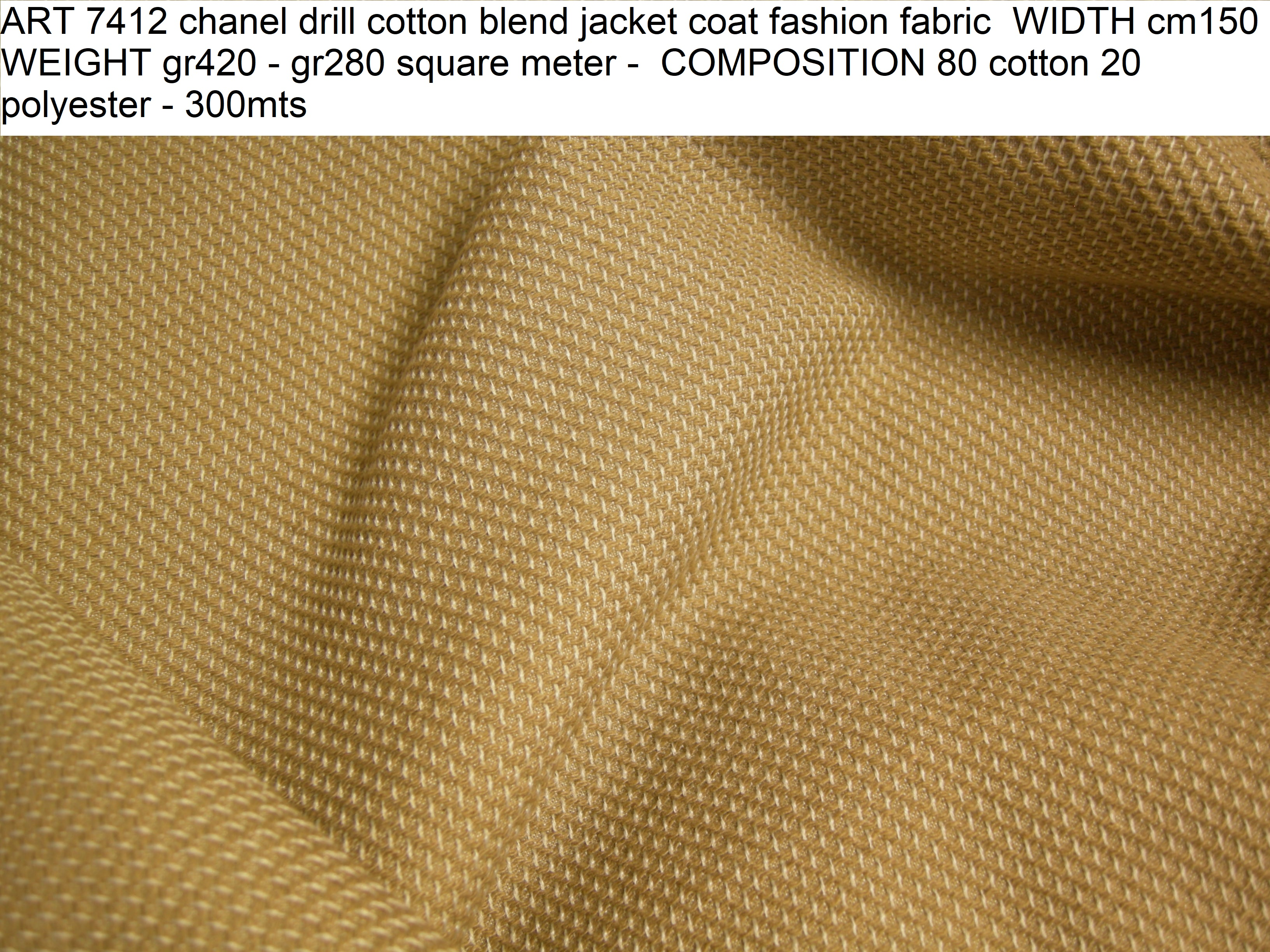 ART 7412 chanel drill cotton blend jacket coat fashion fabric WIDTH cm150 WEIGHT gr420 - gr280 square meter - COMPOSITION 80 cotton 20 polyester - 300mts