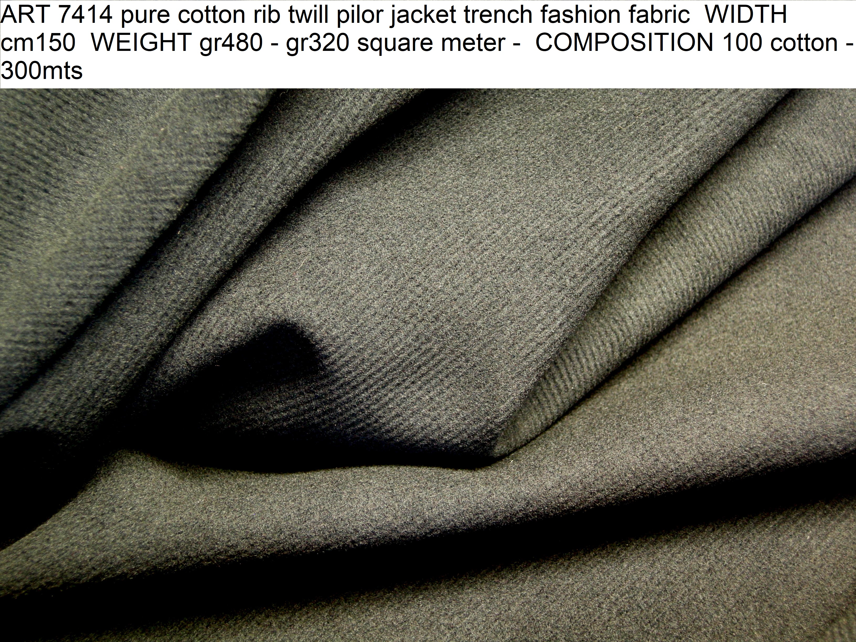 ART 7414 pure cotton rib twill pilor jacket trench fashion fabric WIDTH cm150 WEIGHT gr480 - gr320 square meter - COMPOSITION 100 cotton - 300mts