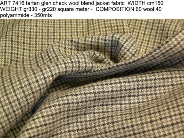 ART 7416 tartan glen check wool blend jacket fabric WIDTH cm150 WEIGHT gr330 - gr220 square meter - COMPOSITION 60 wool 40 polyammide - 350mts
