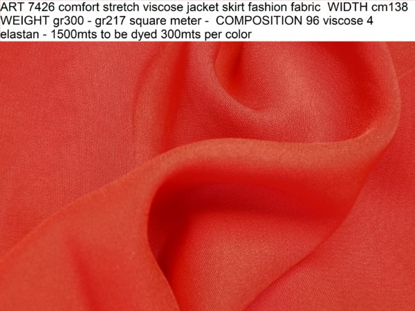 ART 7426 comfort stretch viscose jacket skirt fashion fabric WIDTH cm138 WEIGHT gr300 - gr217 square meter - COMPOSITION 96 viscose 4 elastan - 1500mts to be dyed 300mts per color