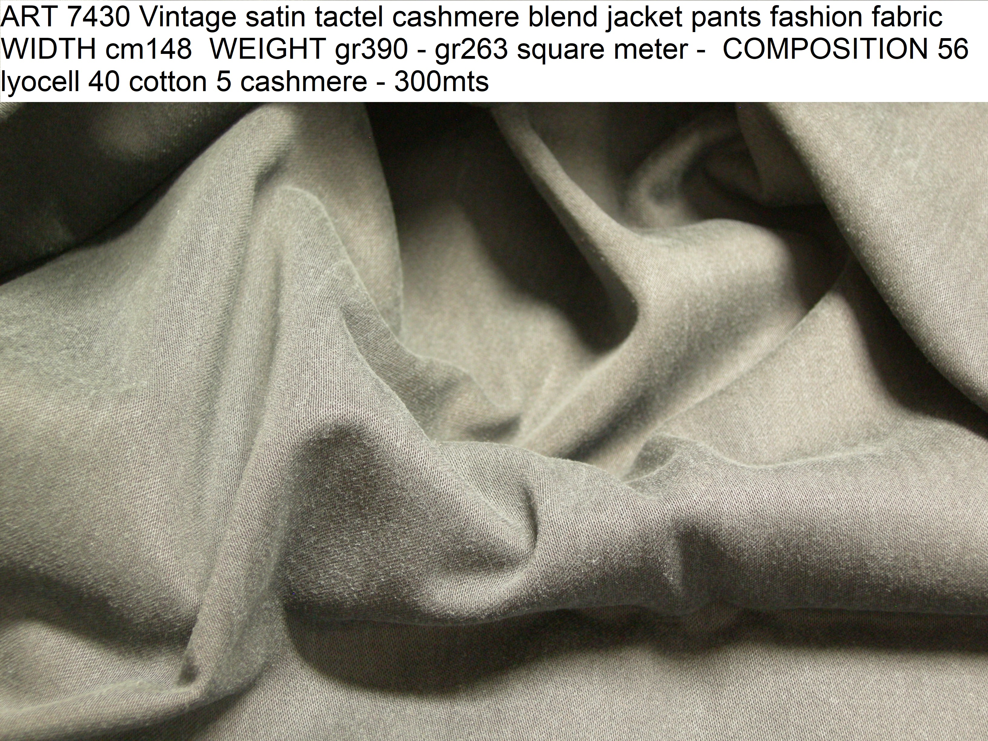 ART 7430 Vintage satin tactel cashmere blend jacket pants fashion fabric WIDTH cm148 WEIGHT gr390 - gr263 square meter - COMPOSITION 56 lyocell 40 cotton 5 cashmere - 300mts