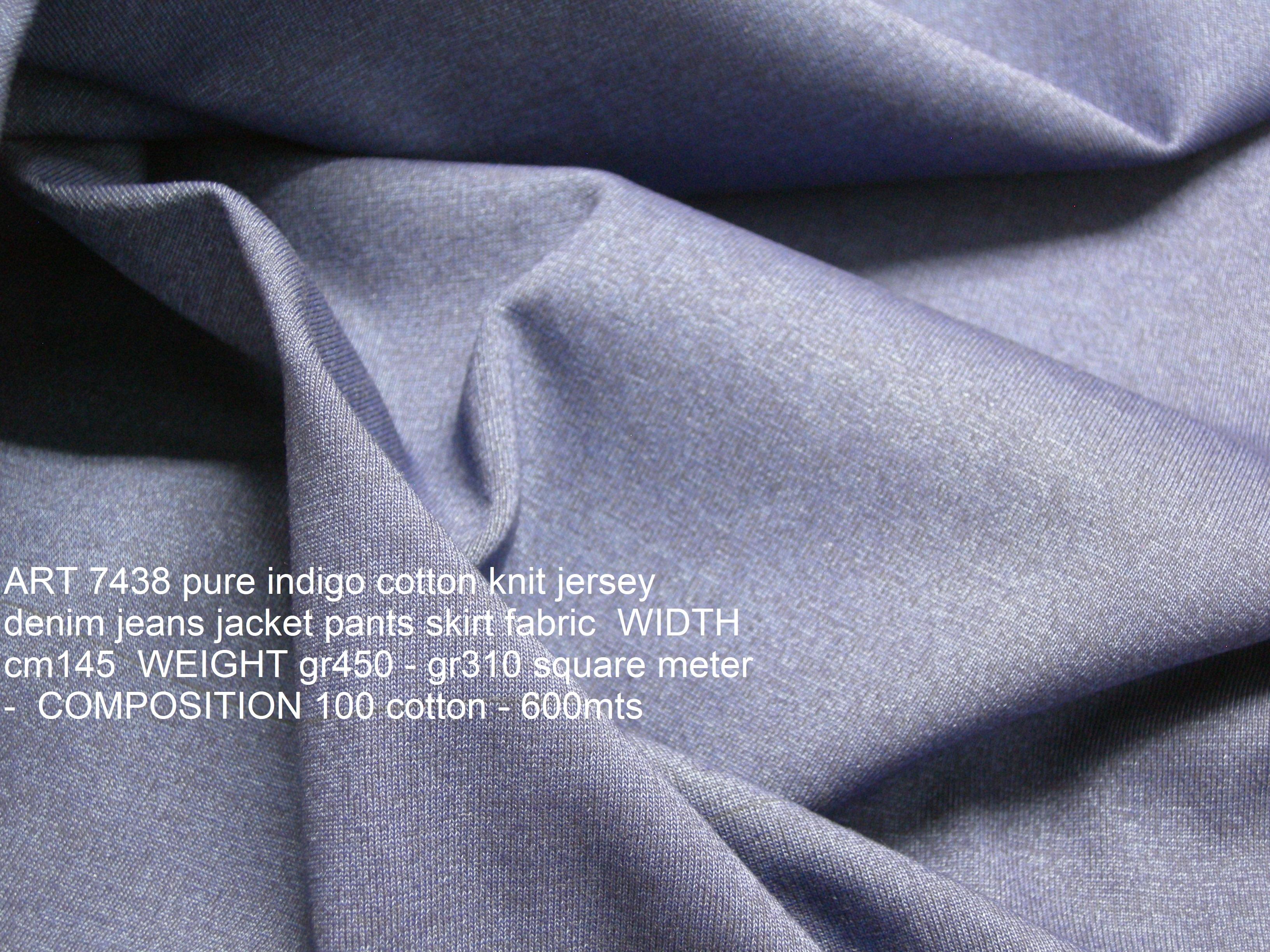 ART 7438 pure indigo cotton knit jersey denim jeans jacket pants skirt fabric WIDTH cm145 WEIGHT gr450 - gr310 square meter - COMPOSITION 100 cotton - 600mts