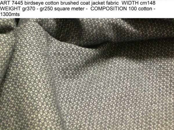 ART 7445 birdseye cotton brushed coat jacket fabric WIDTH cm148 WEIGHT gr370 - gr250 square meter - COMPOSITION 100 cotton - 1300mts
