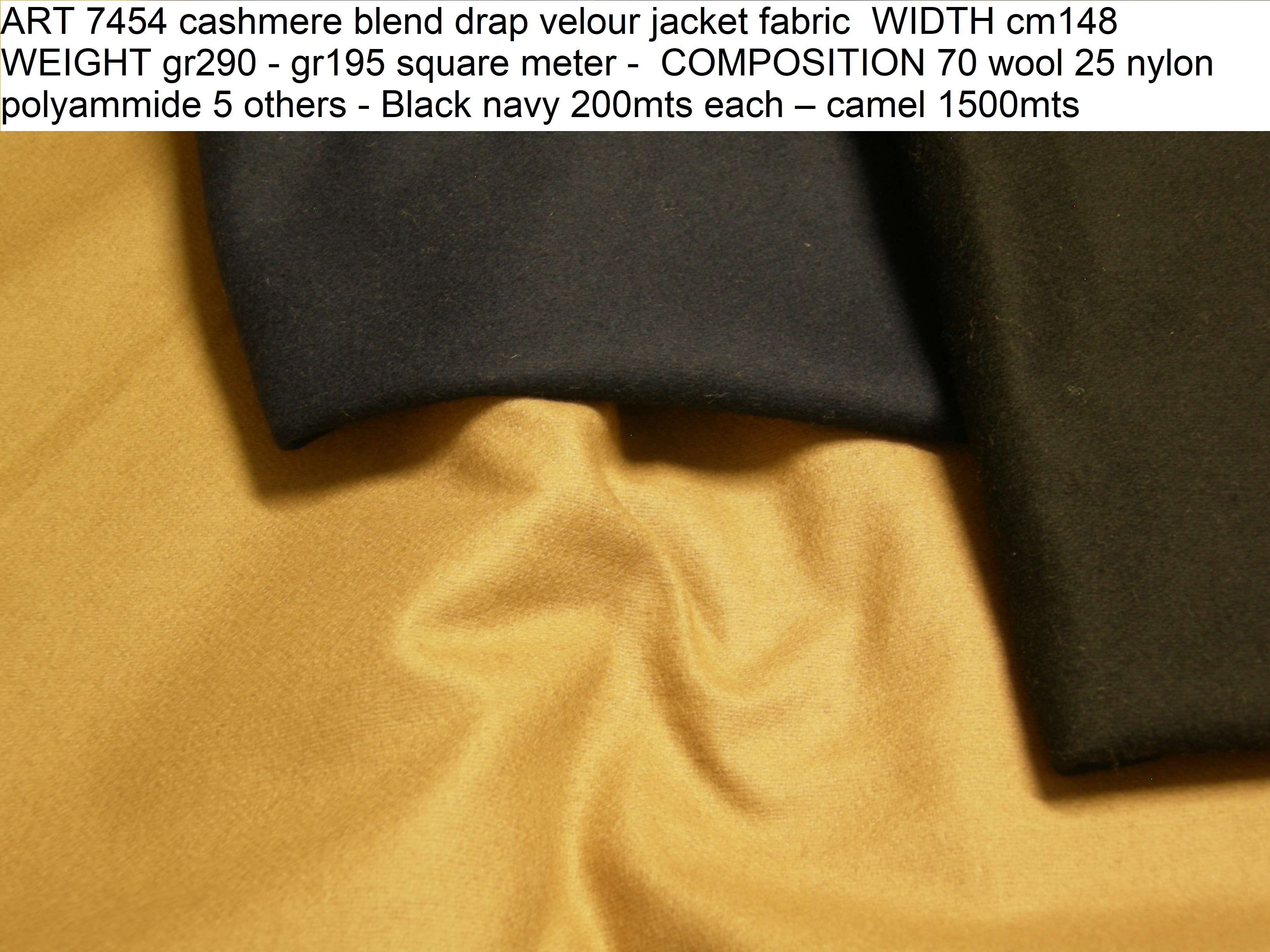 ART 7454 cashmere blend drap velour jacket fabric WIDTH cm148 WEIGHT gr290 - gr195 square meter - COMPOSITION 70 wool 25 nylon polyammide 5 others - Black navy 200mts each – camel 1500mts