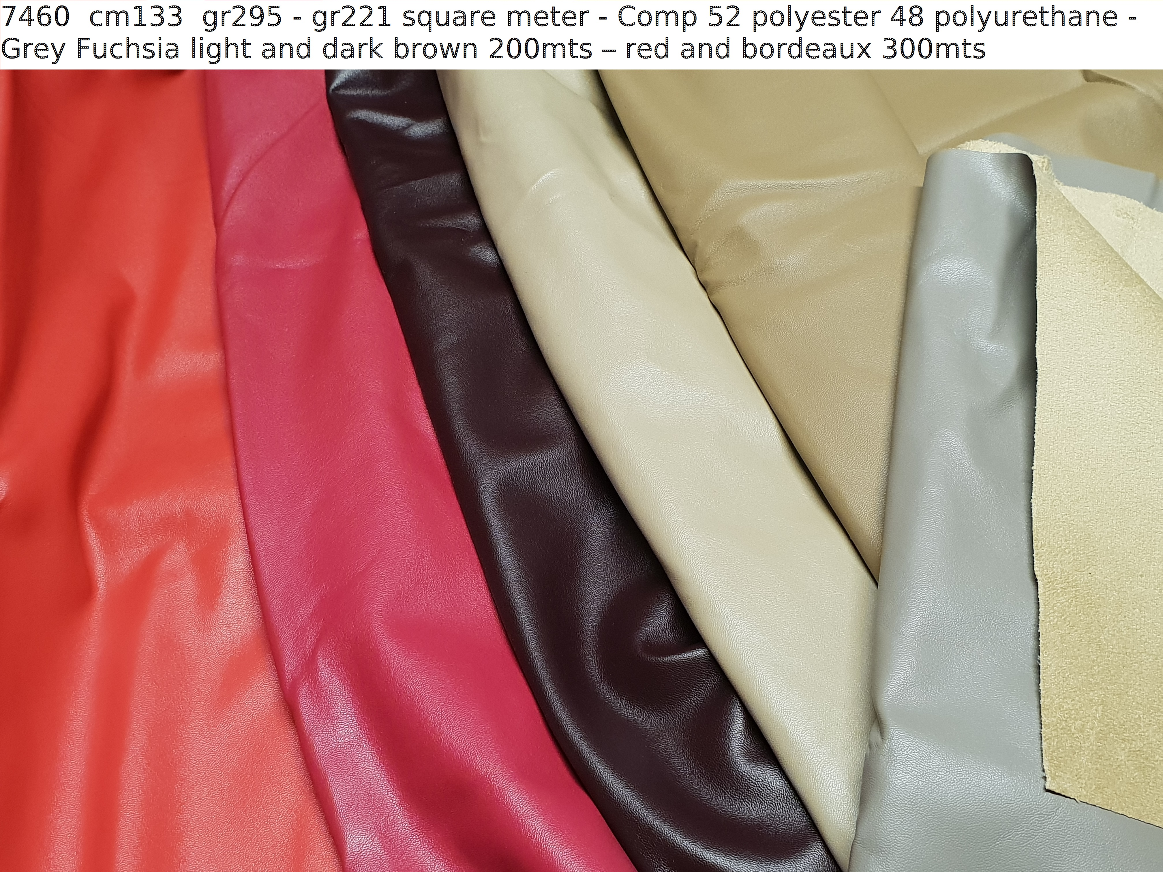 7460 cm133 gr295 - gr221 square meter - Comp 52 polyester 48 polyurethane - Grey Fuchsia light and dark brown 200mts – red and bordeaux 300mts