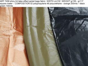ART 7459 shiny tnt latex effect jacket bags fabric WIDTH cm132 WEIGHT gr155 - gr117 square meter - COMPOSITION 52 polypropylene 48 polyurethane - orange 200mts – black green 100mts