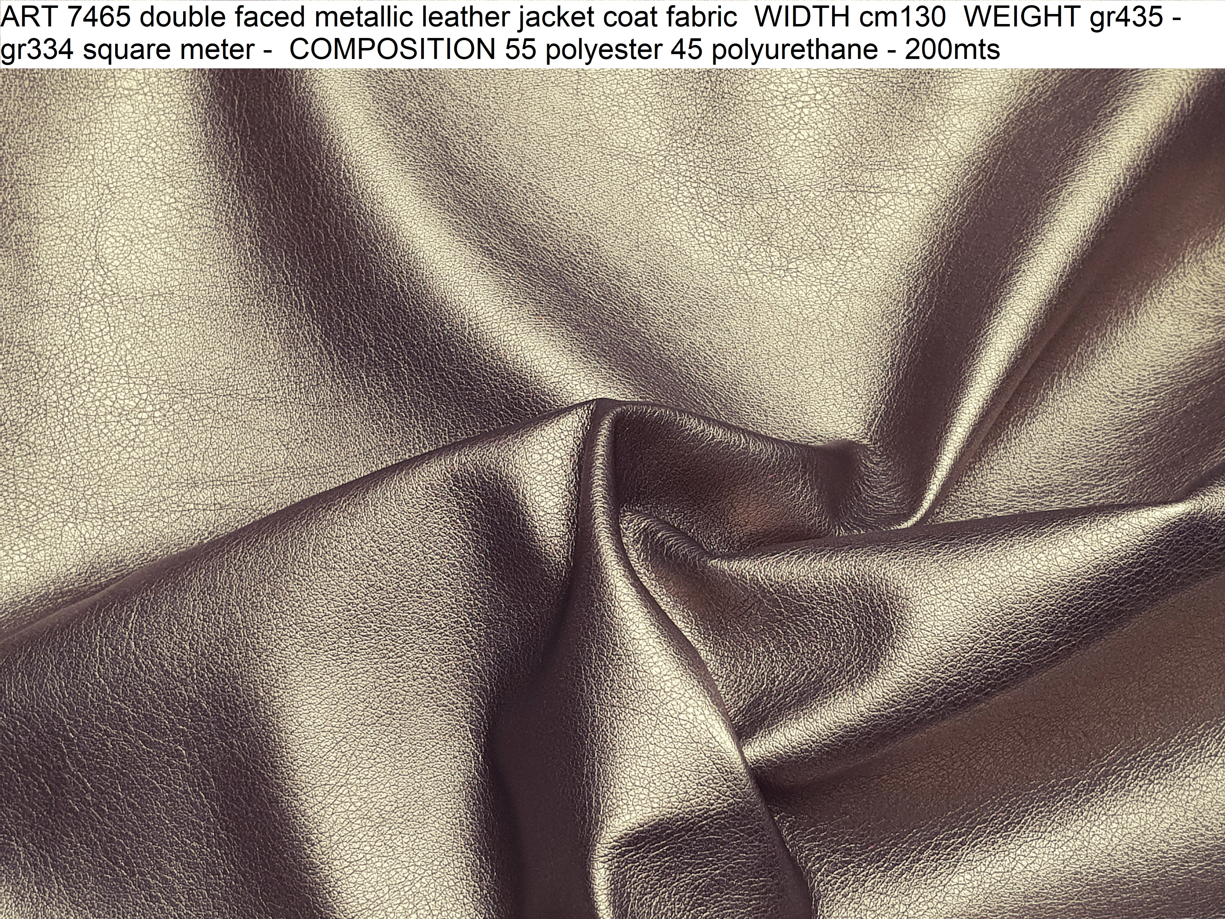 ART 7465 double faced metallic leather jacket coat fabric WIDTH cm130 WEIGHT gr435 - gr334 square meter - COMPOSITION 55 polyester 45 polyurethane - 200mts