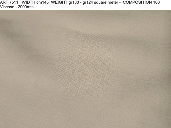 ART 7511 WIDTH cm145 WEIGHT gr180 - gr124 square meter - COMPOSITION 100 Viscose - 2000mts
