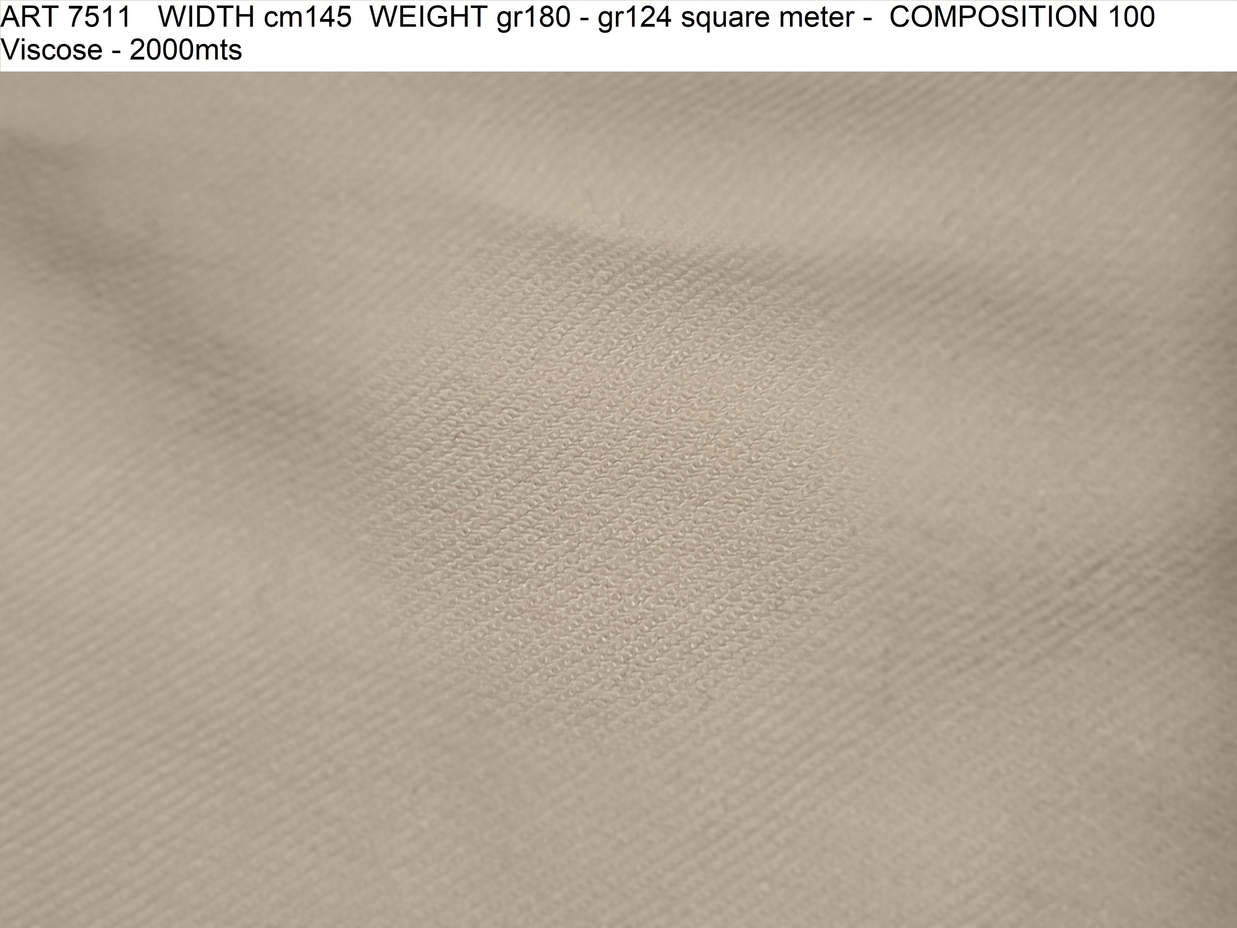 ART 7511 WIDTH cm145 WEIGHT gr180 - gr124 square meter - COMPOSITION 100 Viscose - 2000mts