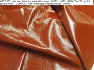 ART 7523 bright latex fabric for jacket skirts pants WIDTH cm135 WEIGHT gr260 - gr192 square meter - COMPOSITION 70 polyester 30 polyurethane - 300mts