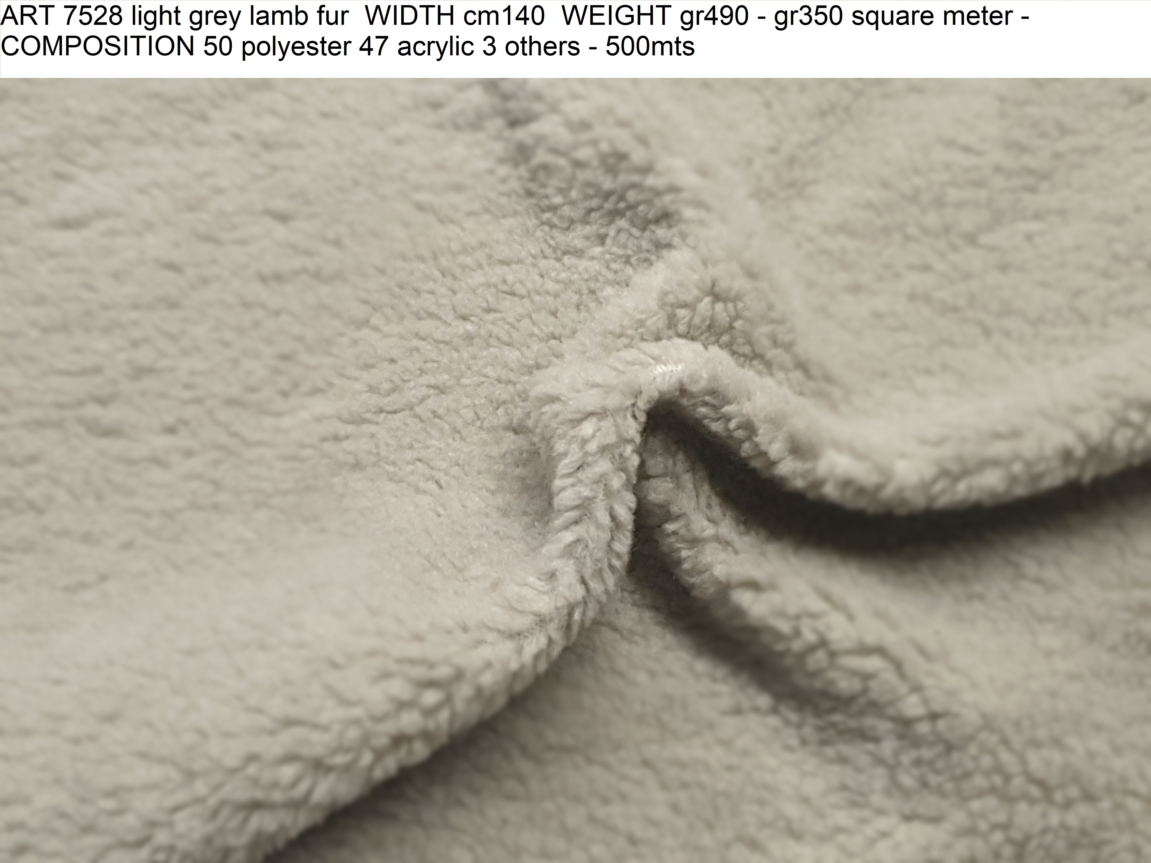 ART 7528 light grey lamb fur WIDTH cm140 WEIGHT gr490 - gr350 square meter - COMPOSITION 50 polyester 47 acrylic 3 others - 500mts