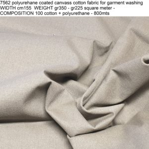 7562 polyurehane coated canvass cotton fabric for garment washing WIDTH cm155 WEIGHT gr350 - gr225 square meter - COMPOSITION 100 cotton + polyurethane - 800mts