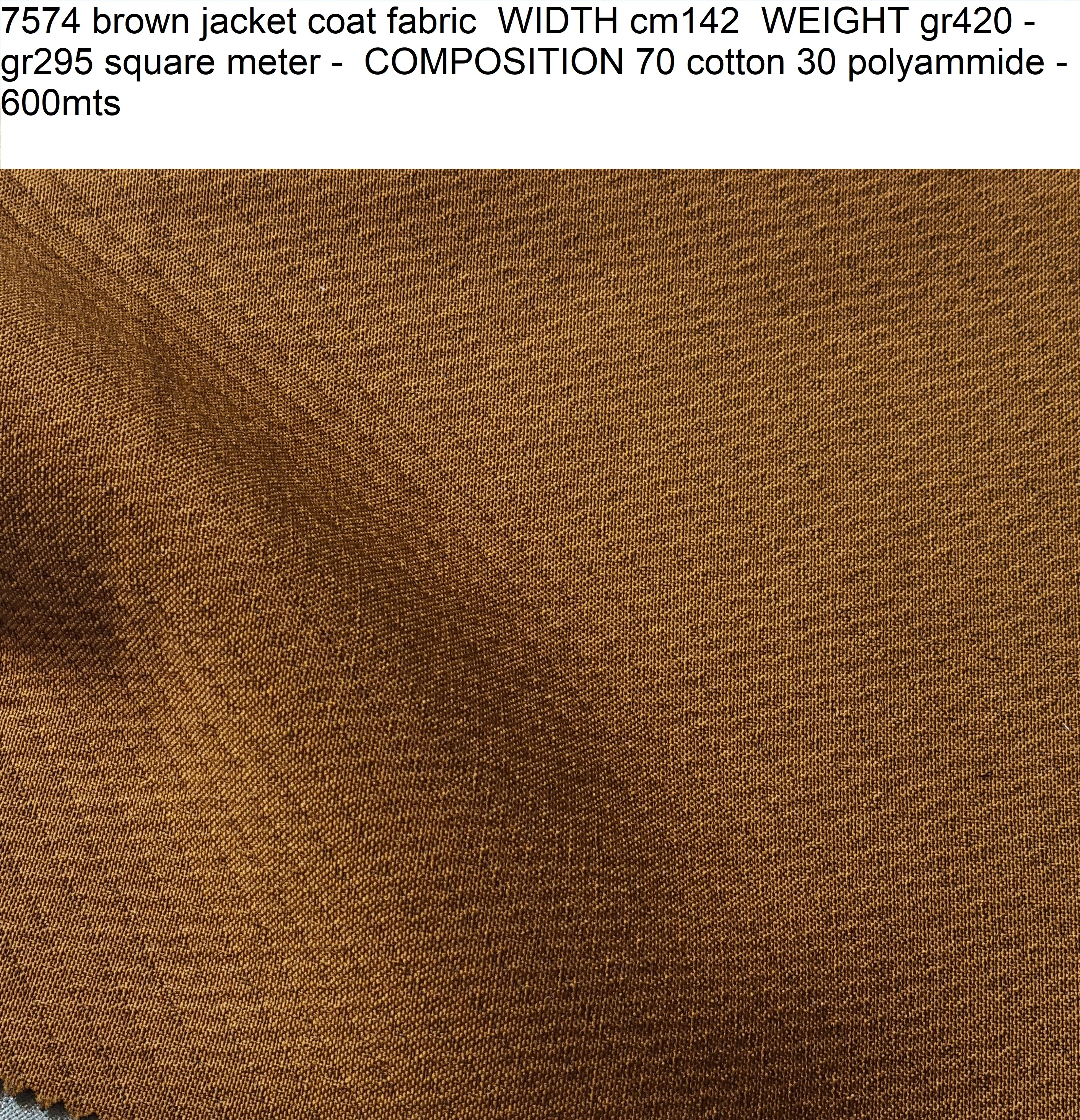 7574 brown jacket coat fabric WIDTH cm142 WEIGHT gr420 - gr295 square meter - COMPOSITION 70 cotton 30 polyammide - 600mts