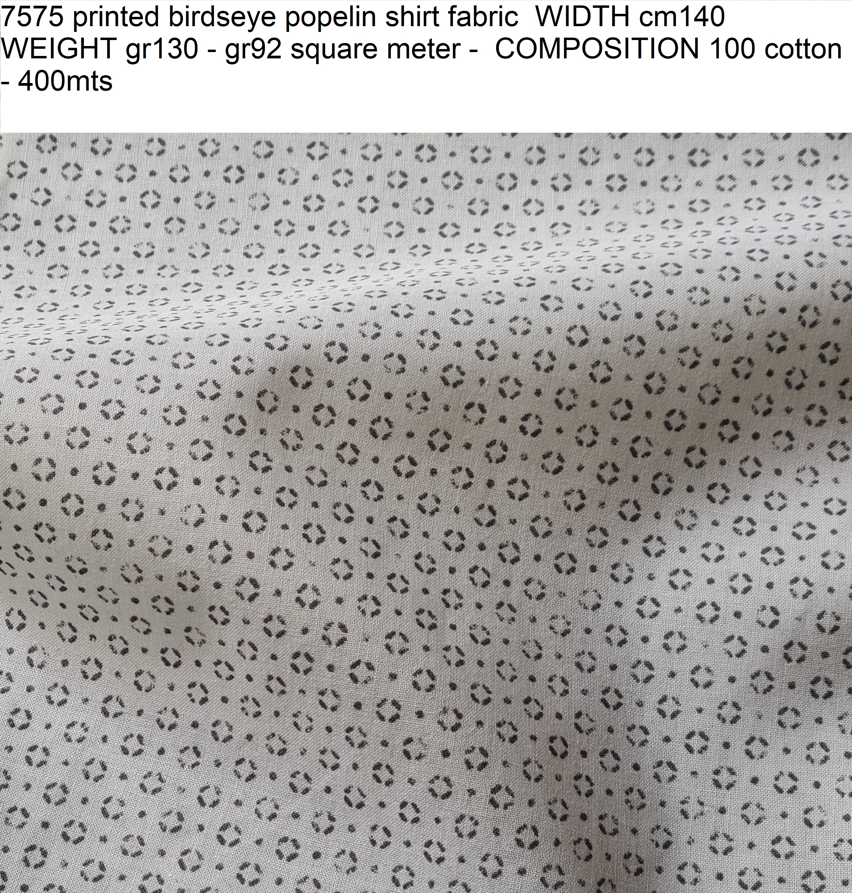 7575 printed birdseye popelin shirt fabric WIDTH cm140 WEIGHT gr130 - gr92 square meter - COMPOSITION 100 cotton - 400mts
