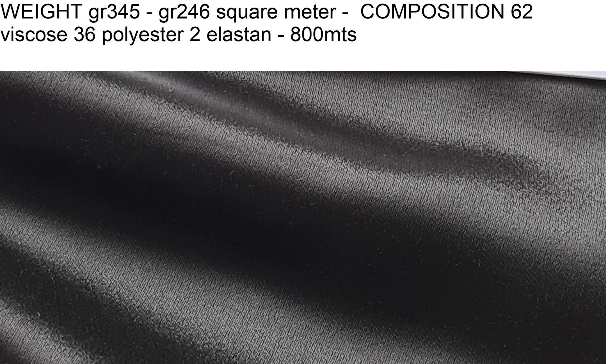 7580 black viscose sateen shirt jacket fabric WIDTH cm140 WEIGHT gr345 - gr246 square meter - COMPOSITION 62 viscose 36 polyester 2 elastan - 800mts