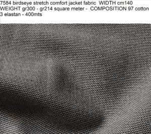 7584 birdseye stretch comfort jacket fabric WIDTH cm140 WEIGHT gr300 - gr214 square meter - COMPOSITION 97 cotton 3 elastan - 400mts
