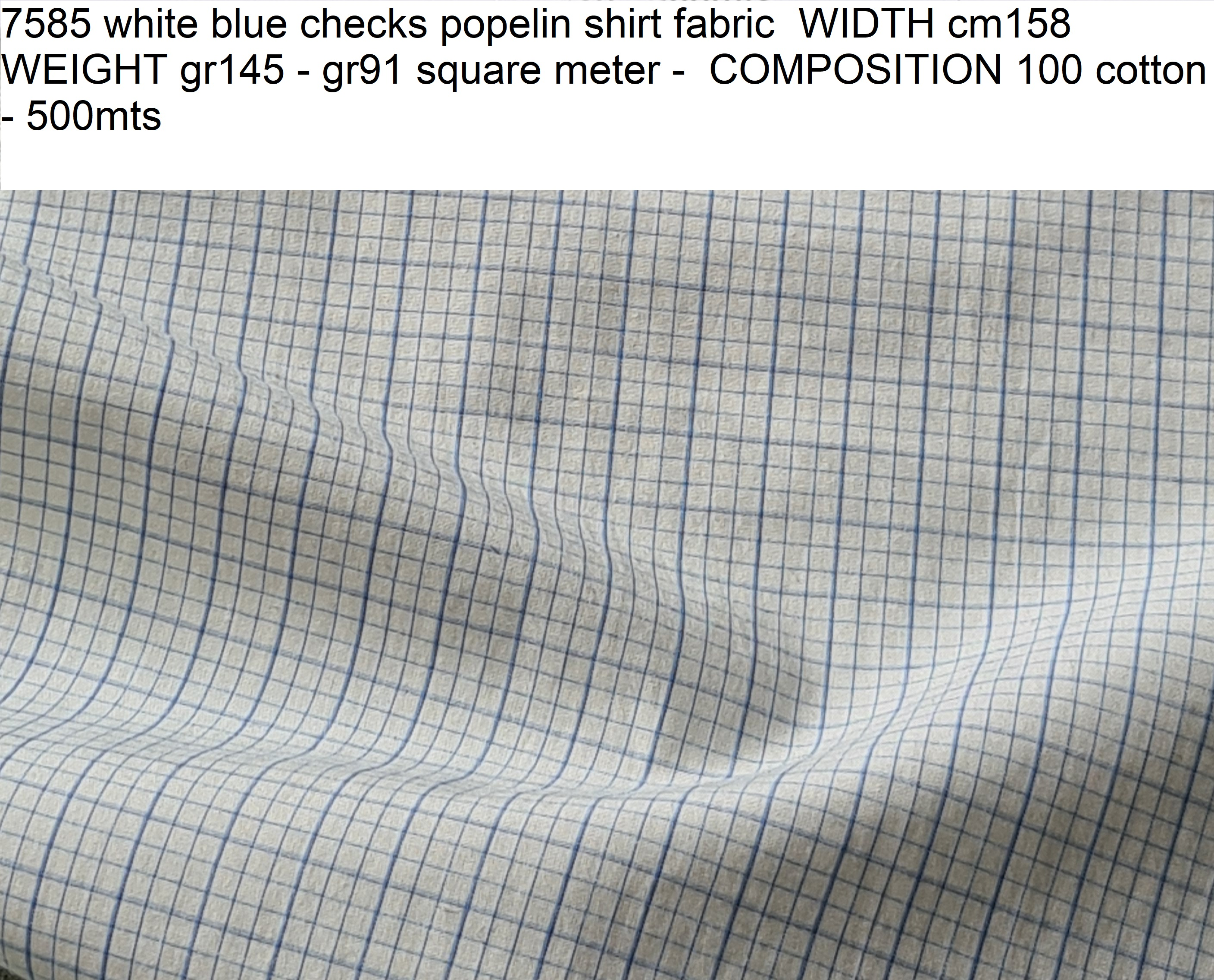 7585 white blue checks popelin shirt fabric WIDTH cm158 WEIGHT gr145 - gr91 square meter - COMPOSITION 100 cotton - 500mts