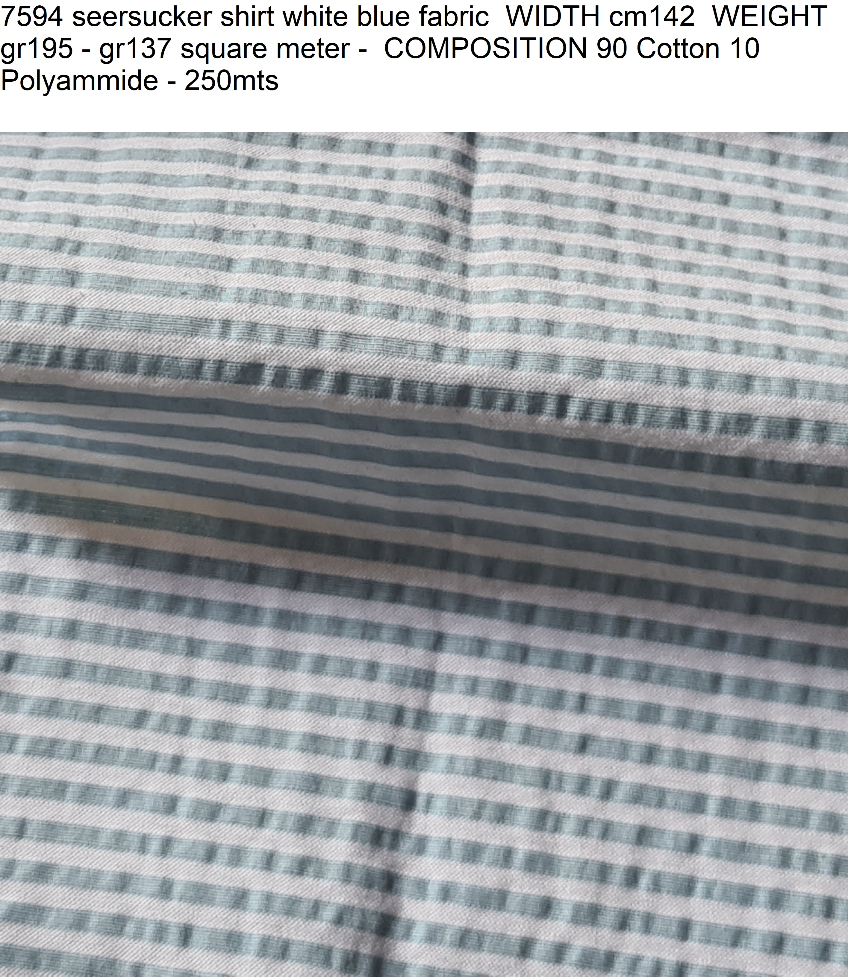 7594 seersucker shirt white blue fabric WIDTH cm142 WEIGHT gr195 - gr137 square meter - COMPOSITION 90 Cotton 10 Polyammide - 250mts