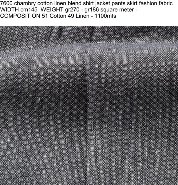 7600 chambry cotton linen blend shirt jacket pants skirt fashion fabric WIDTH cm145 WEIGHT gr270 - gr186 square meter - COMPOSITION 51 Cotton 49 Linen - 1100mts