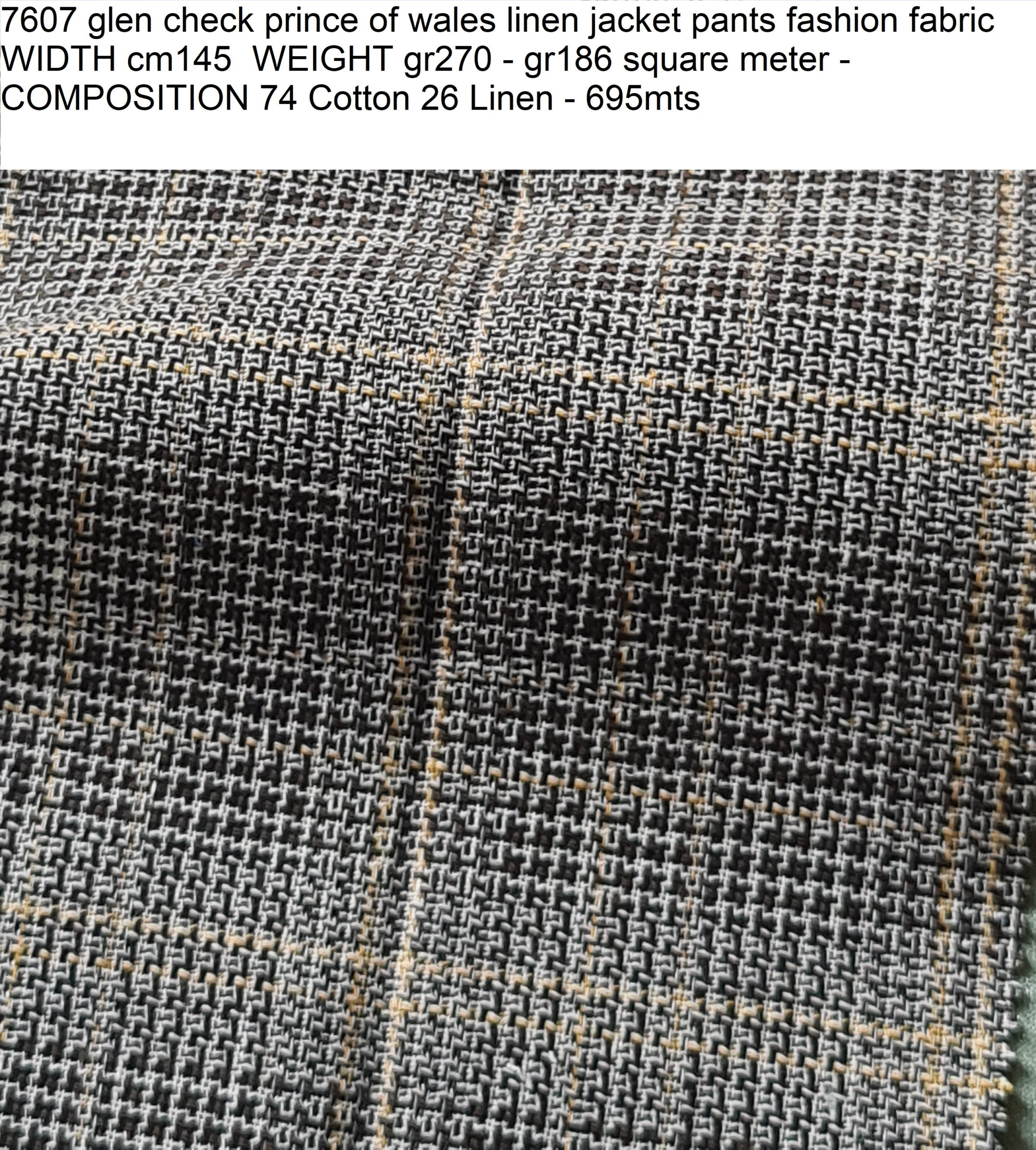 7607 glen check prince of wales linen jacket pants fashion fabric WIDTH cm145 WEIGHT gr270 - gr186 square meter - COMPOSITION 74 Cotton 26 Linen - 695mts